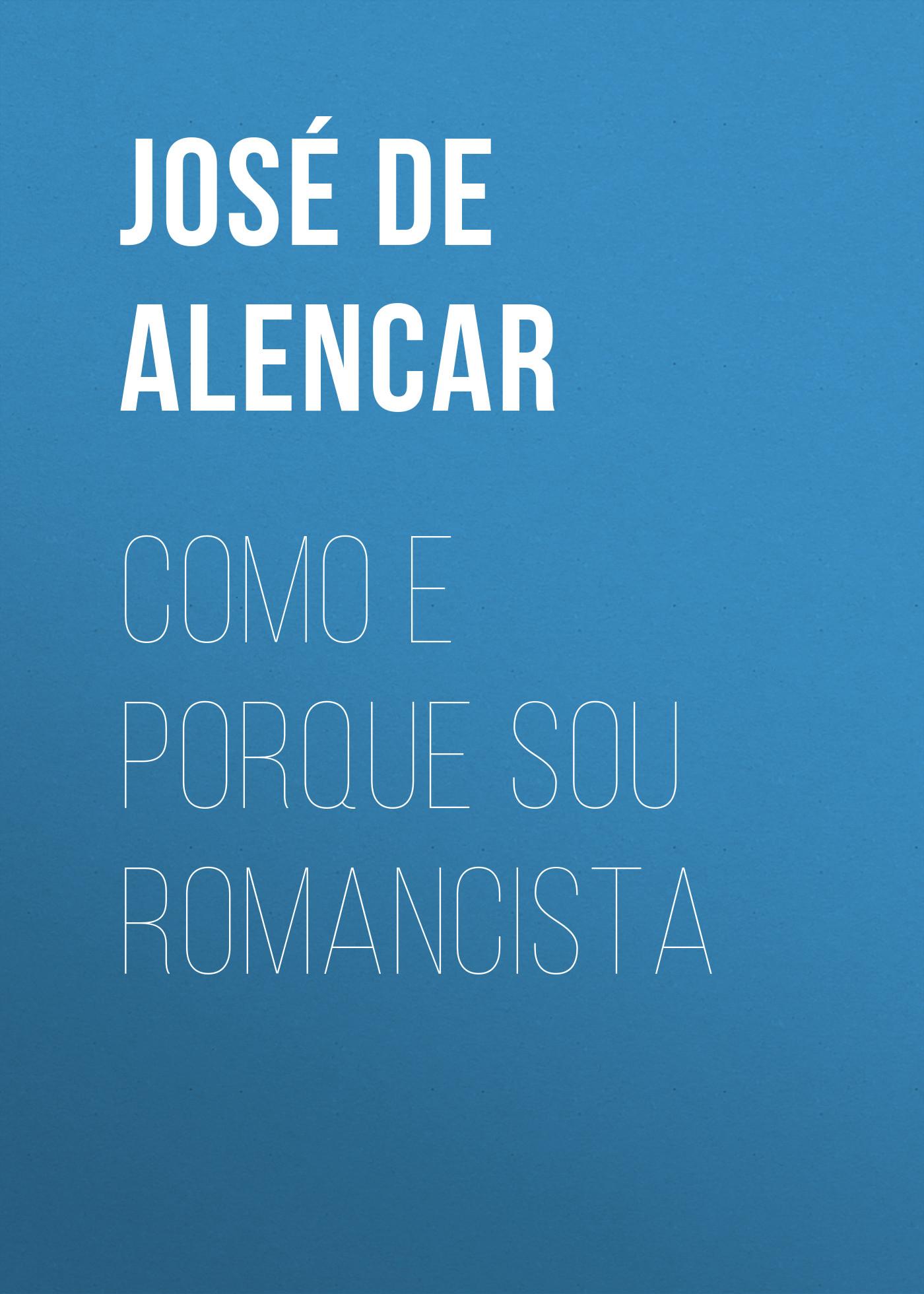 José Martiniano de Alencar Como e porque sou romancista