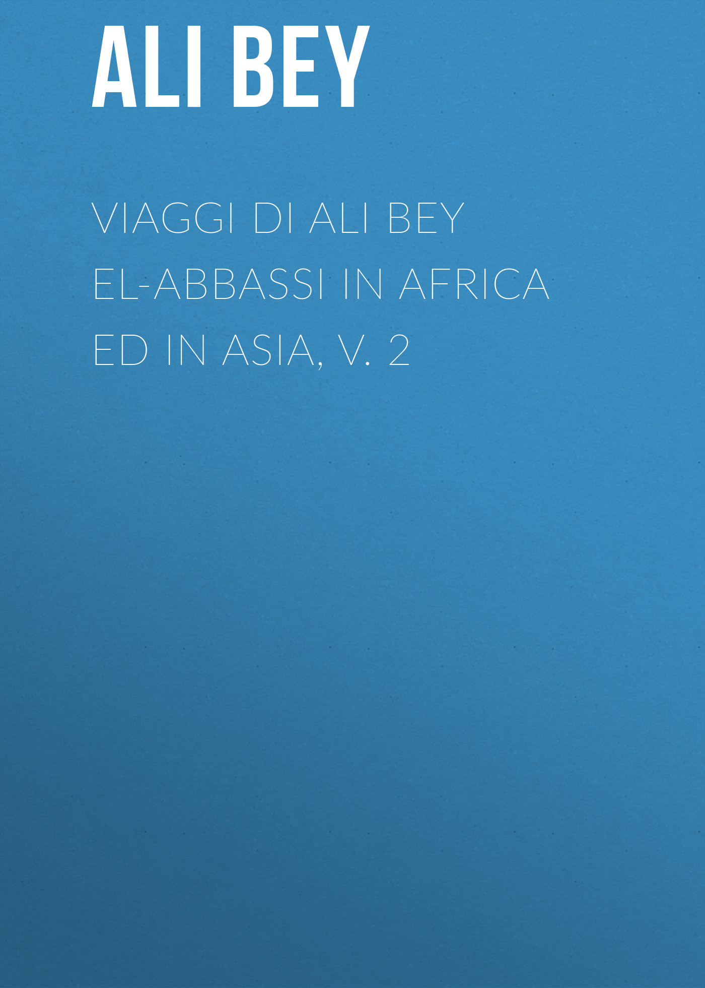 Ali Bey Viaggi di Ali Bey el-Abbassi in Africa ed in Asia, v. 2 sustaining rice production in tropical africa