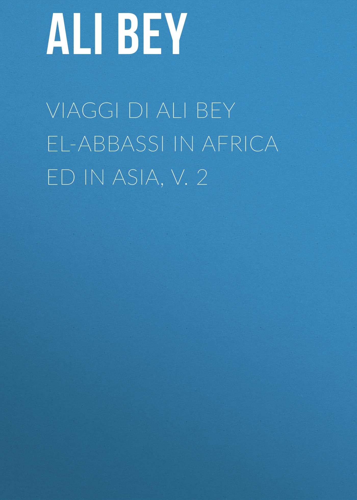 Ali Bey Viaggi di Ali Bey el-Abbassi in Africa ed in Asia, v. 2 dawoud bey