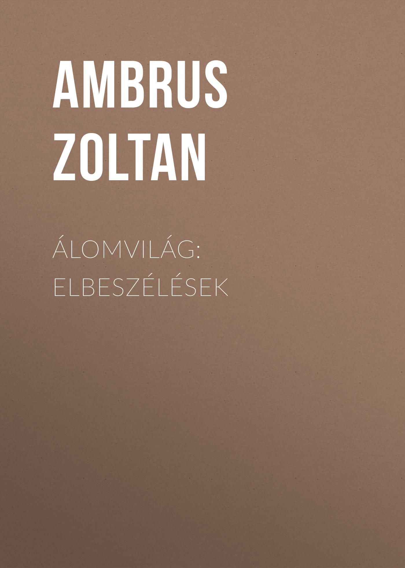 Ambrus Zoltan Álomvilág: Elbeszélések h zoltan magyarorszag