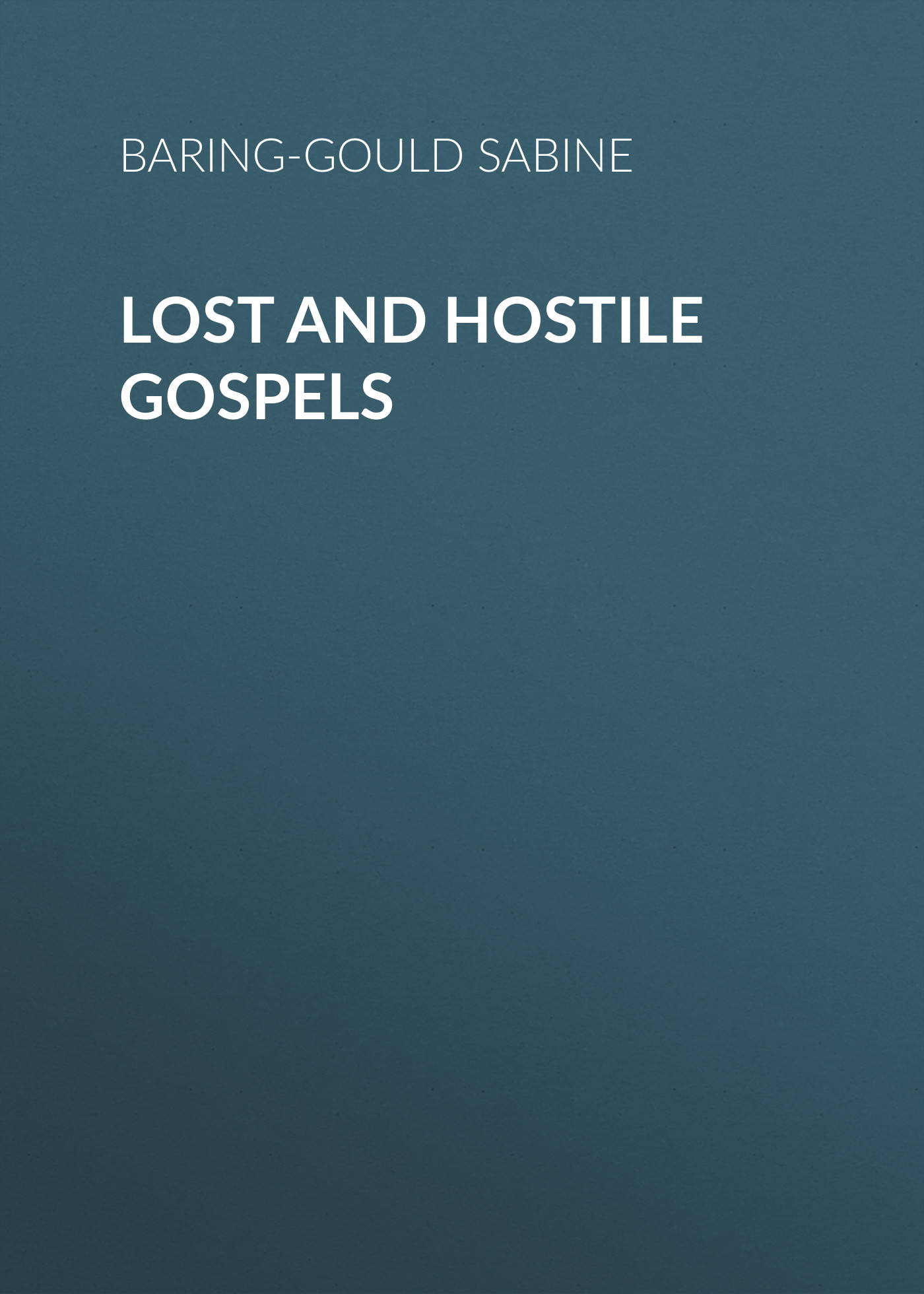 Baring-Gould Sabine Lost and Hostile Gospels
