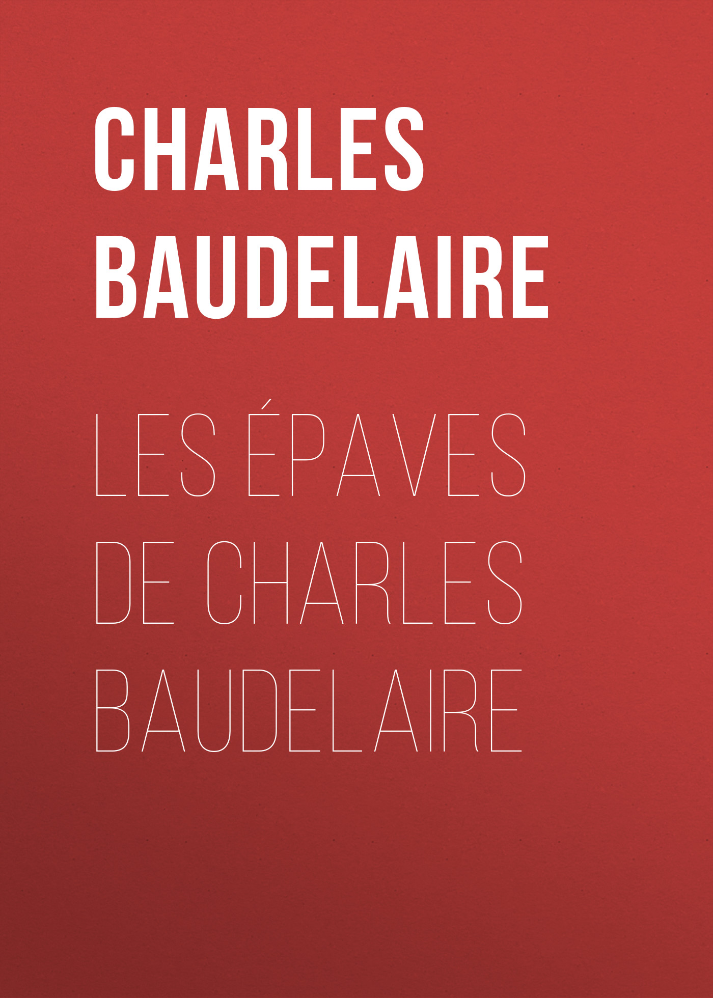 Baudelaire Charles Les épaves de Charles Baudelaire baudelaire charles the poems and prose poems of charles baudelaire