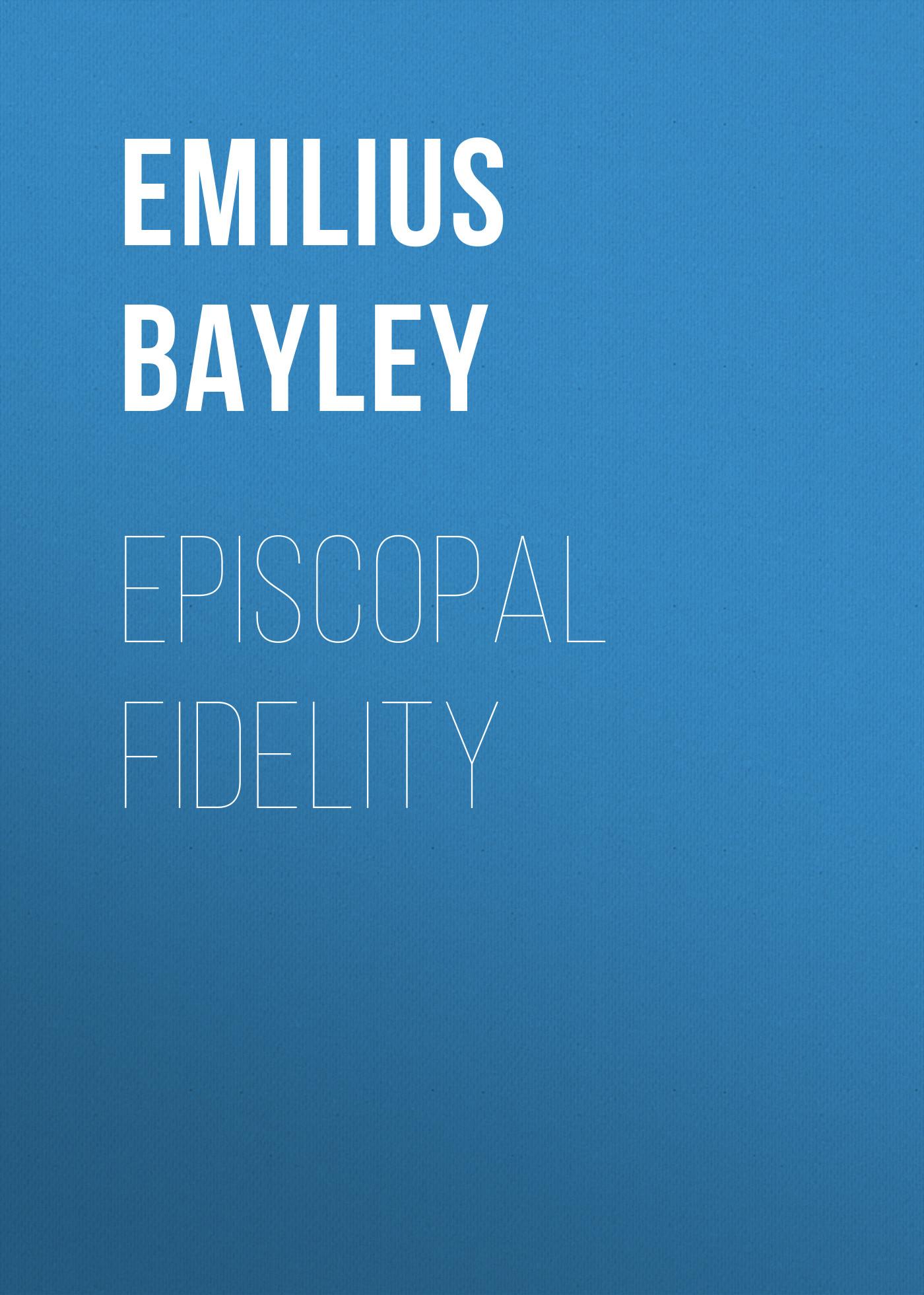 Bayley Emilius Episcopal Fidelity nornby n high fidelity