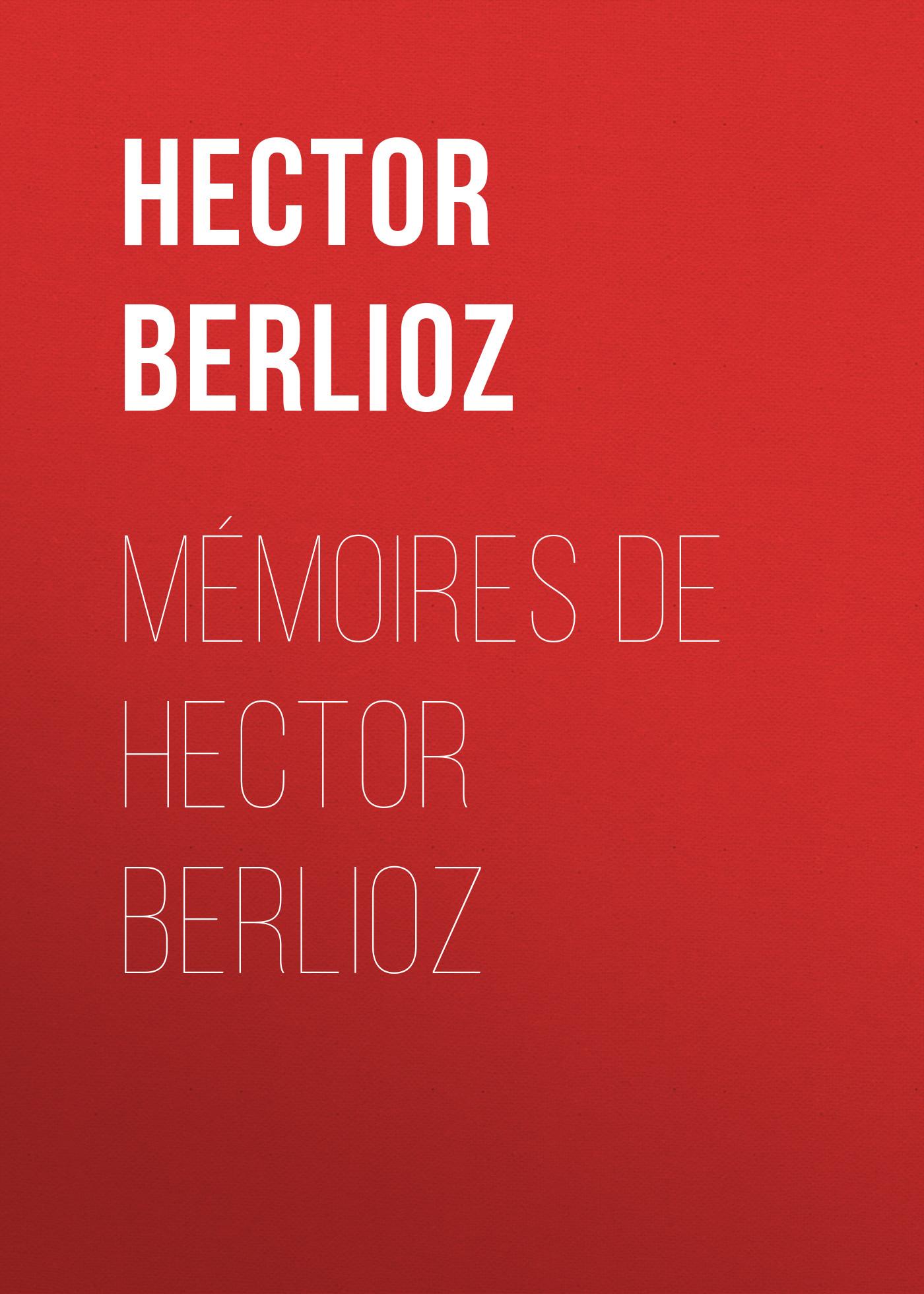 Hector Berlioz Mémoires de Hector Berlioz happy hector page 4