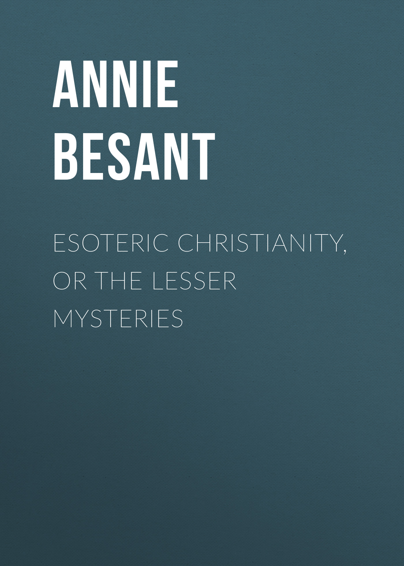 Annie Besant Esoteric Christianity, or The Lesser Mysteries esoteric 03 review