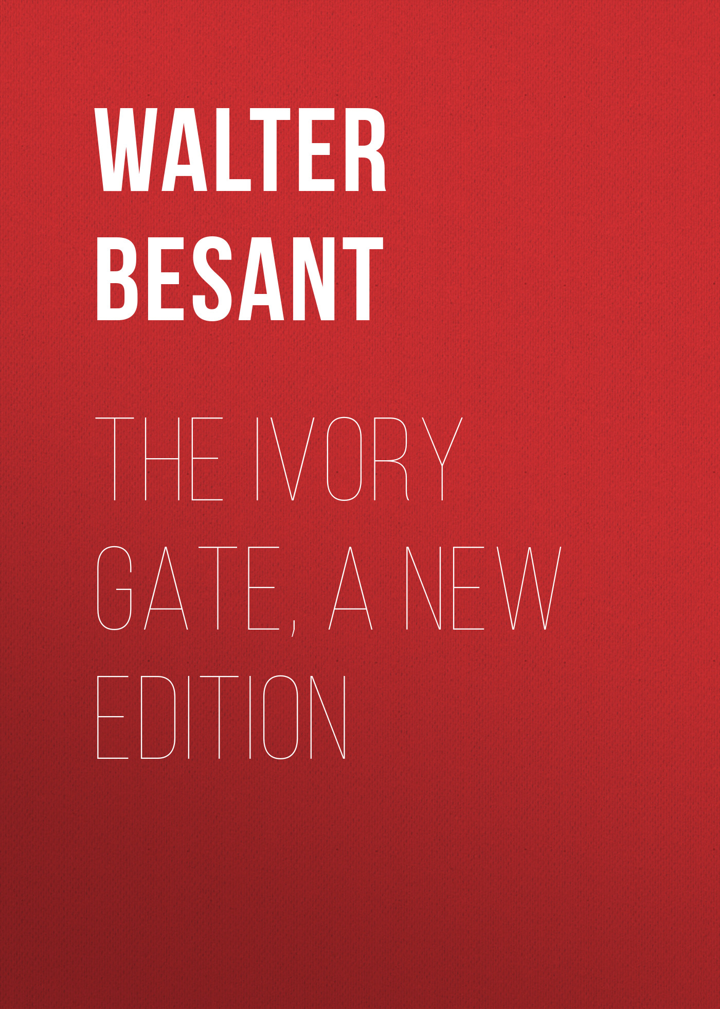 Walter Besant The Ivory Gate, a new edition walter besant for faith and freedom