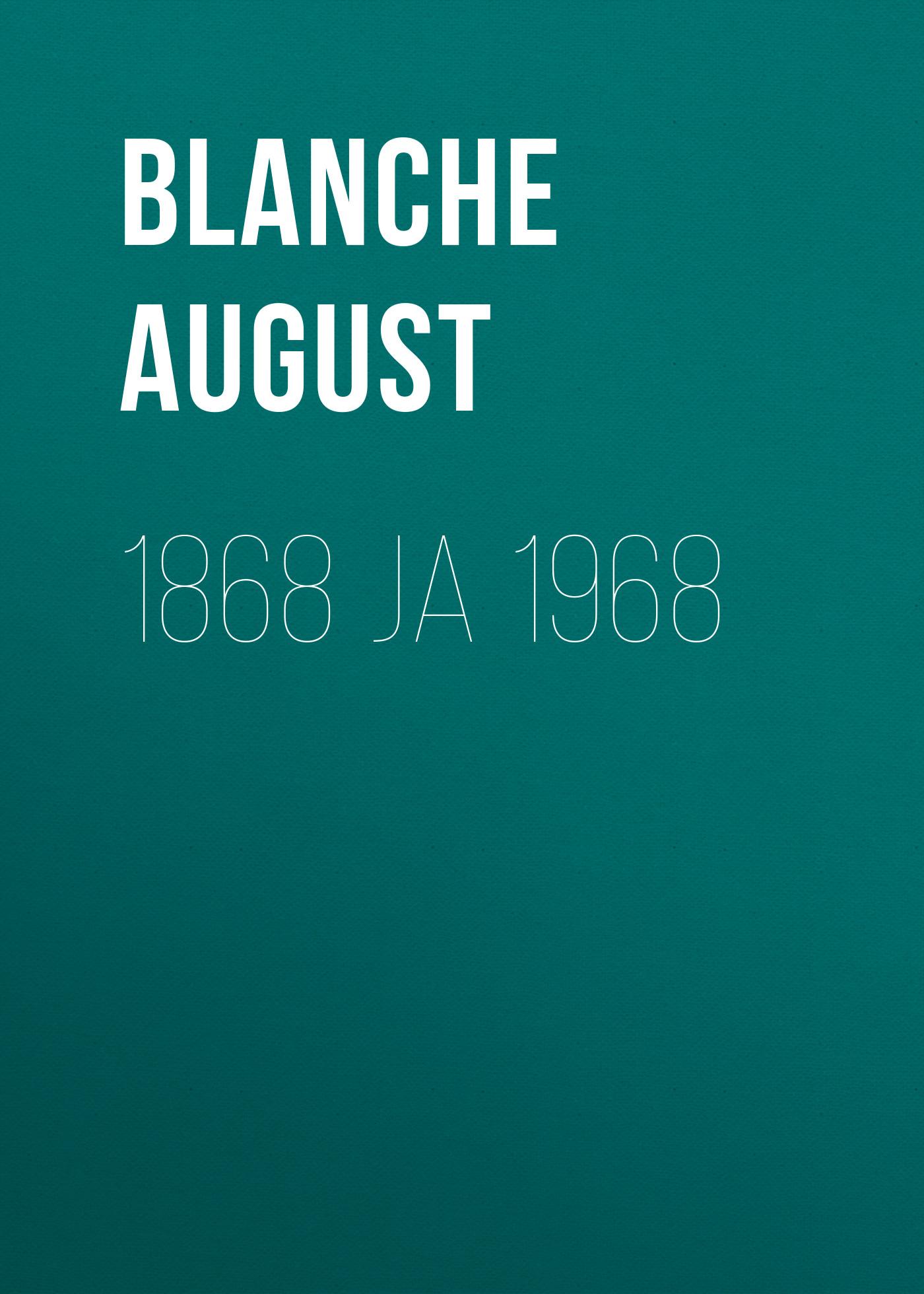 Blanche August 1868 ja 1968