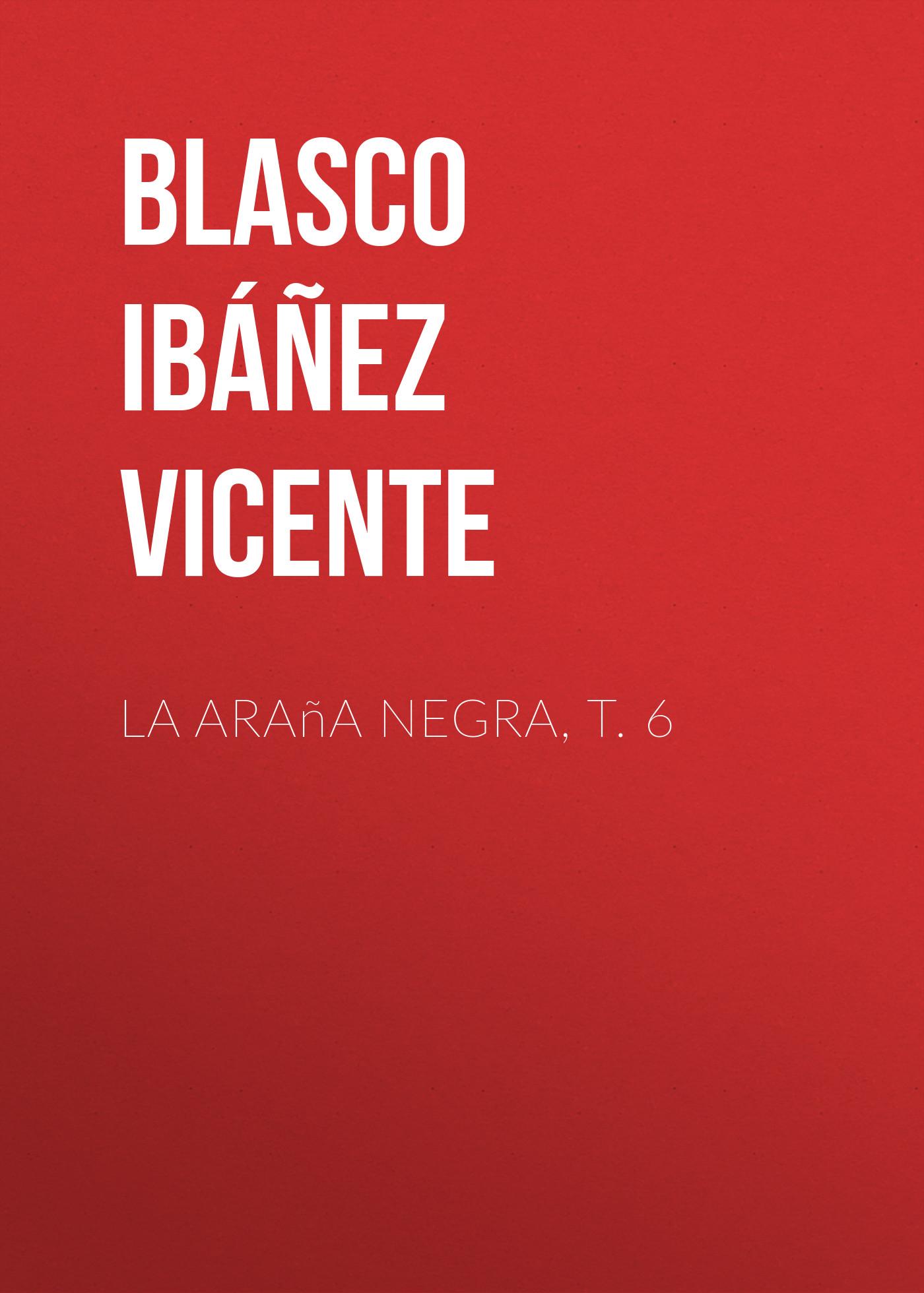 Blasco Ibáñez Vicente La araña negra, t. 6 blasco ibáñez vicente la araña negra t 1