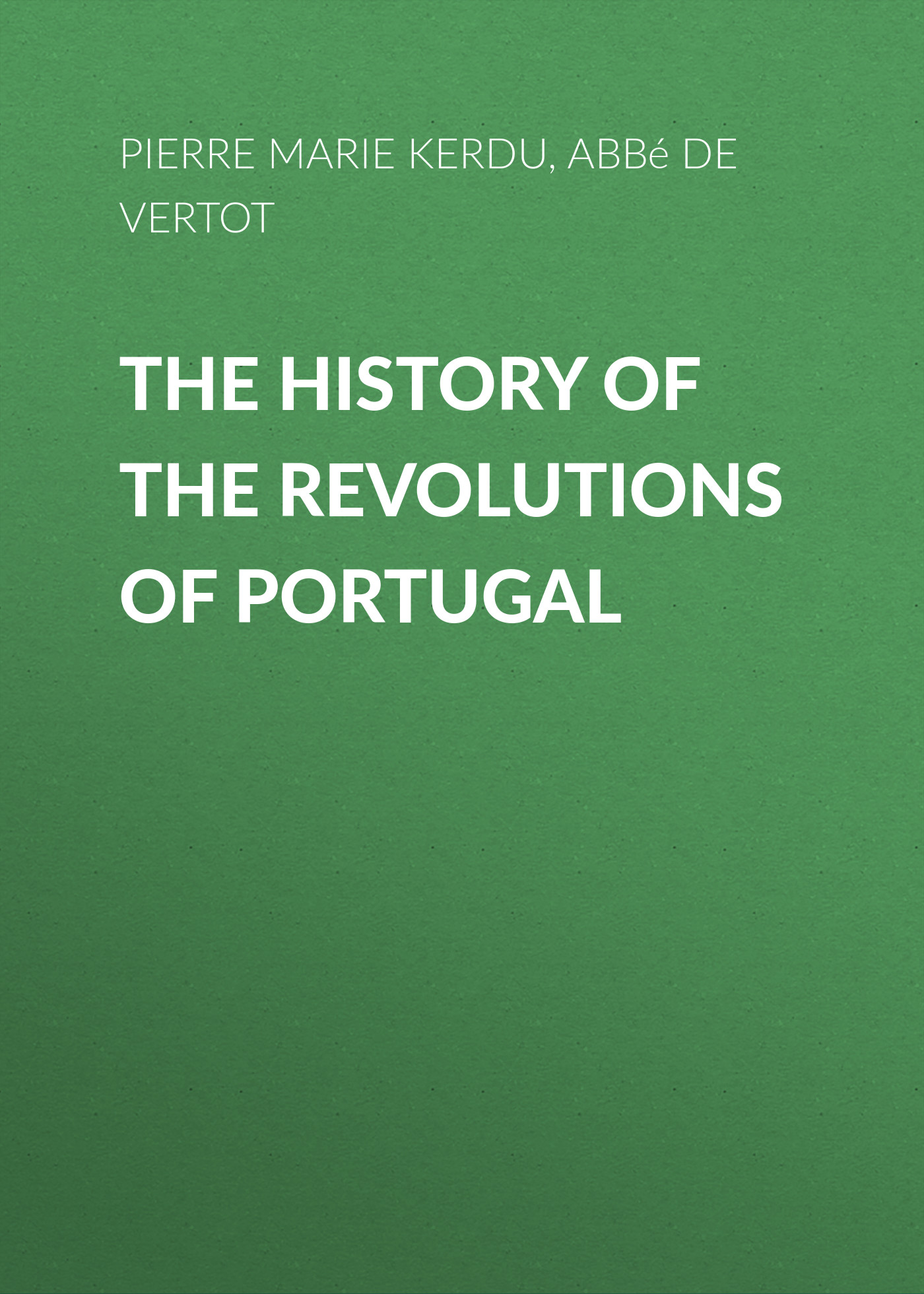 Pierre Marie Louis de Boisgelin de Kerdu The History of the Revolutions of Portugal portugal the man