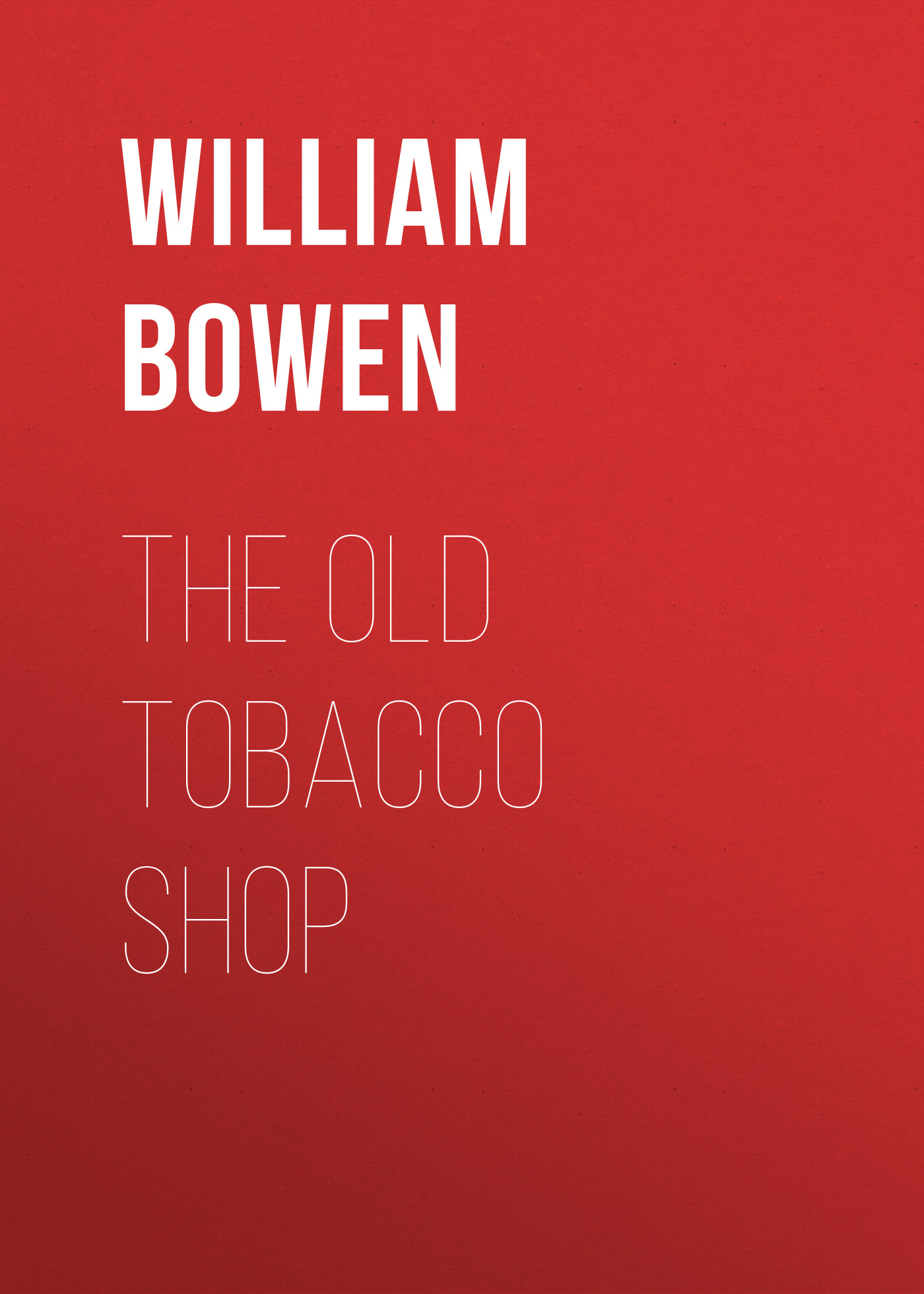 Bowen William The Old Tobacco Shop william congreve the old batchelor