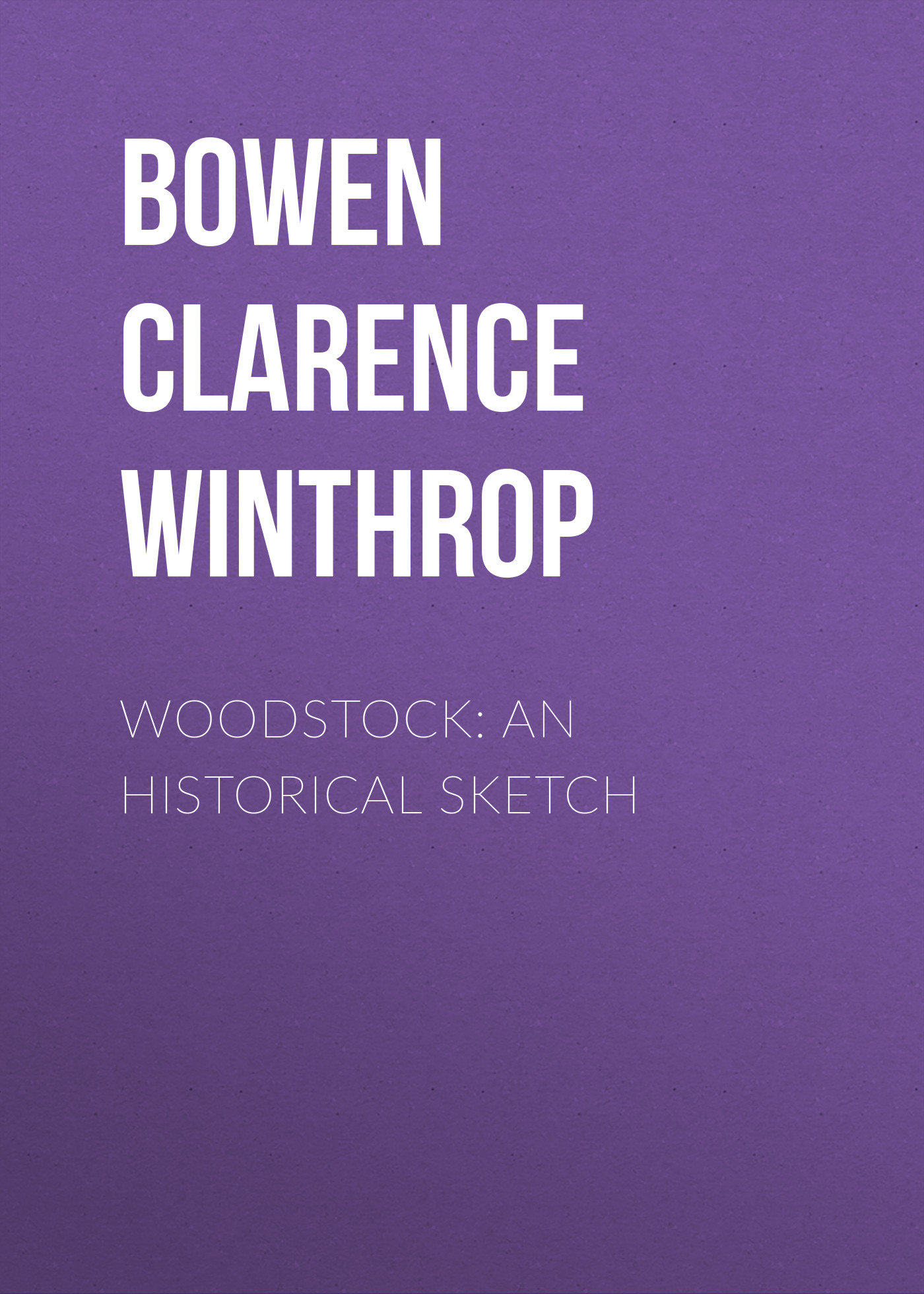 Bowen Clarence Winthrop Woodstock: An historical sketch day clarence this simian world
