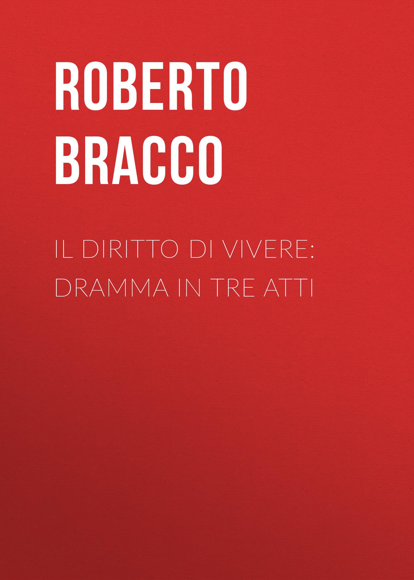 Bracco Roberto Il diritto di vivere: Dramma in tre atti bracco roberto nellina dramma in tre atti