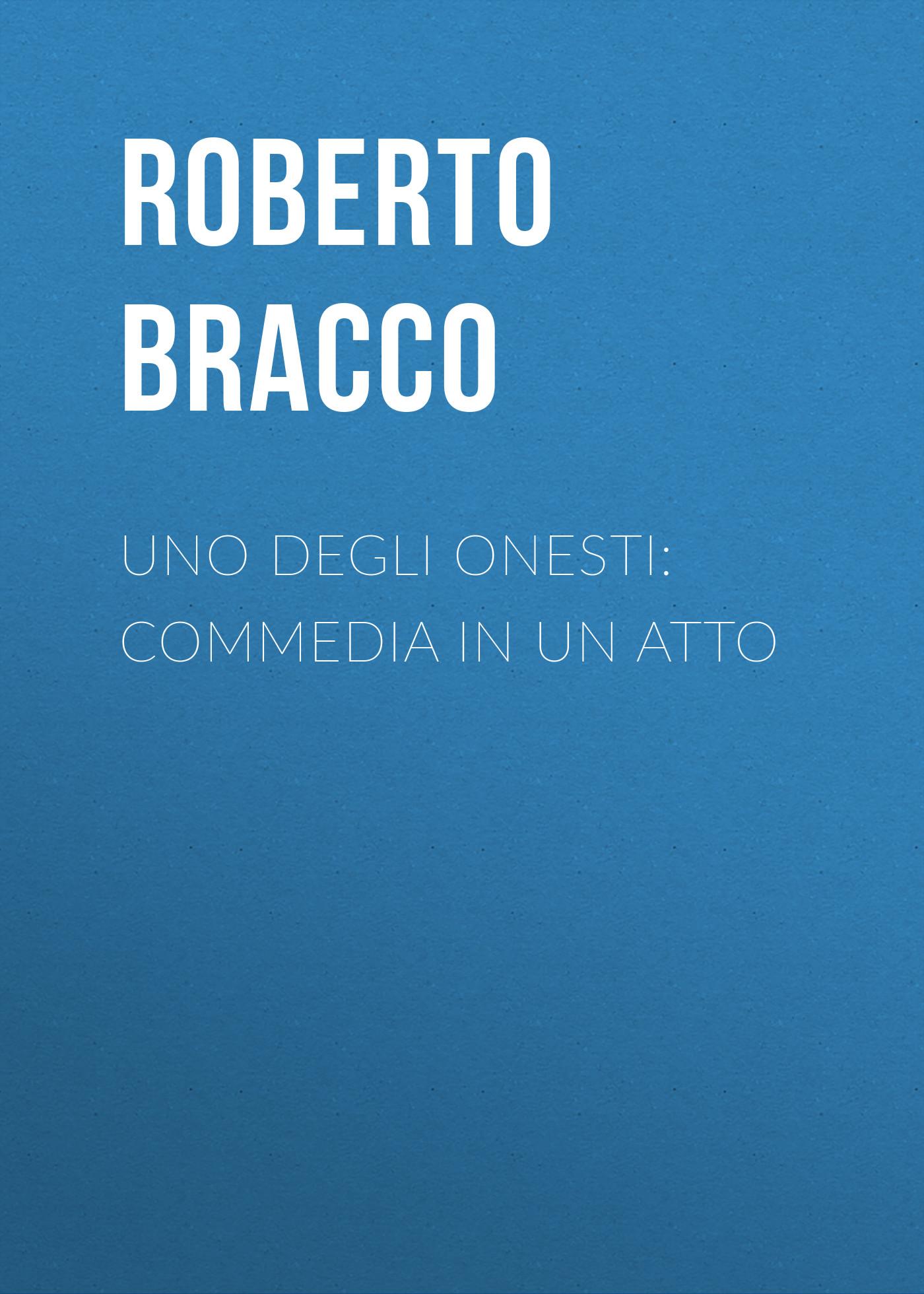 Bracco Roberto Uno degli onesti: Commedia in un atto недорго, оригинальная цена