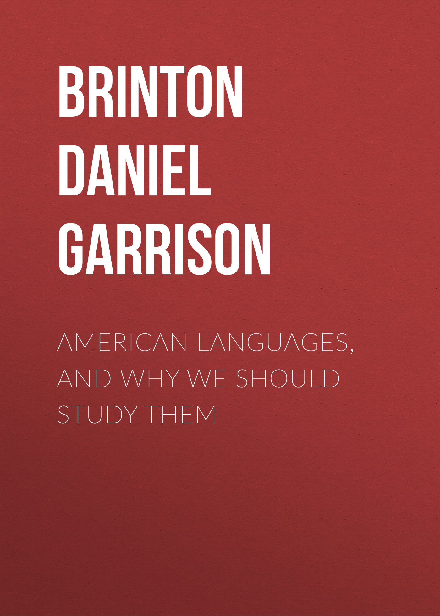 Brinton Daniel Garrison American Languages, and Why We Should Study Them the sister knot – why we fight why we re jealous and why we ll love each other no matter what