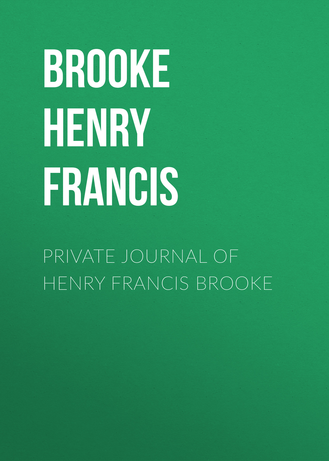 цена Brooke Henry Francis Private Journal of Henry Francis Brooke онлайн в 2017 году