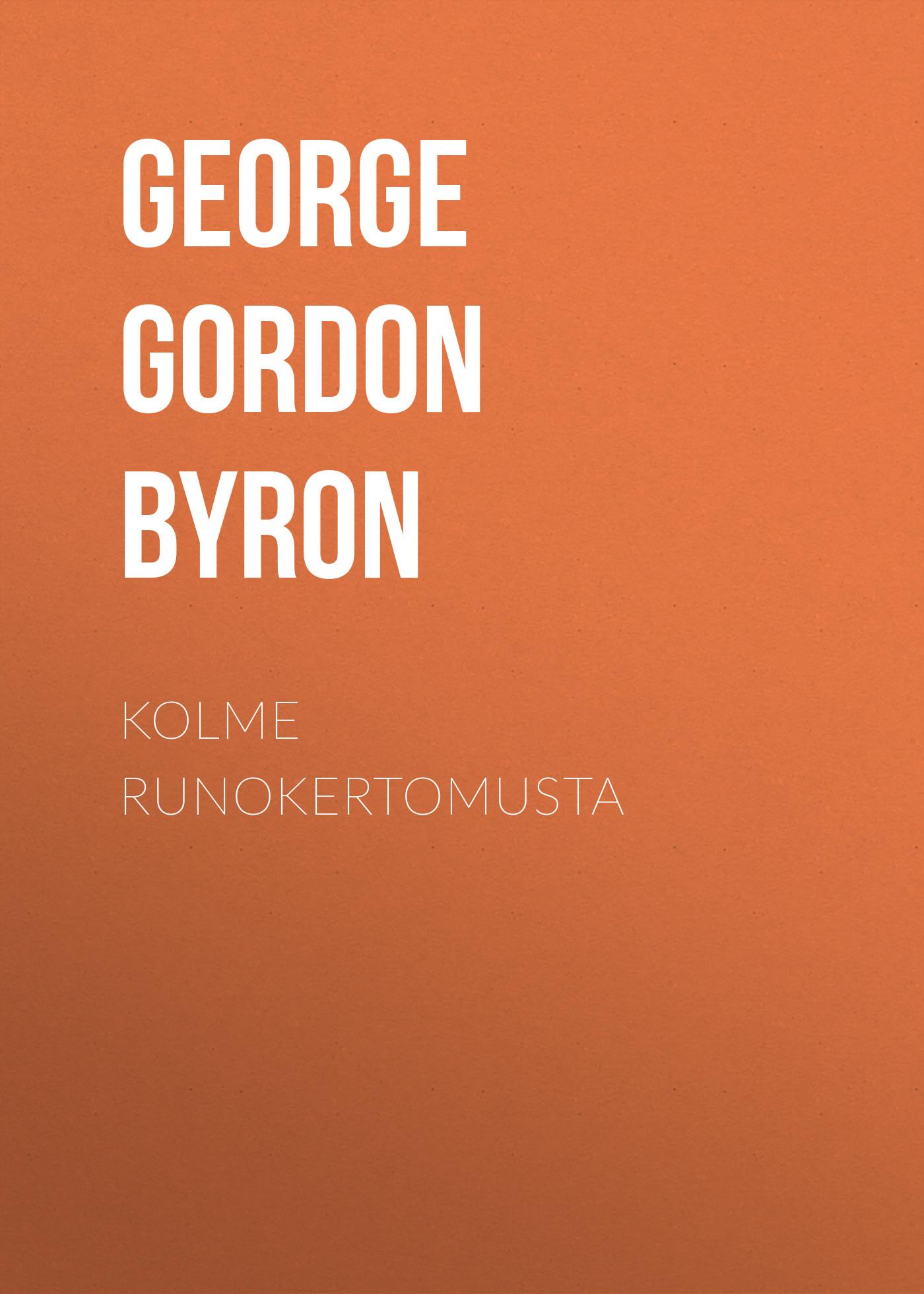 Джордж Гордон Байрон Kolme runokertomusta джордж гордон байрон избранные произведения в 2 томах комплект