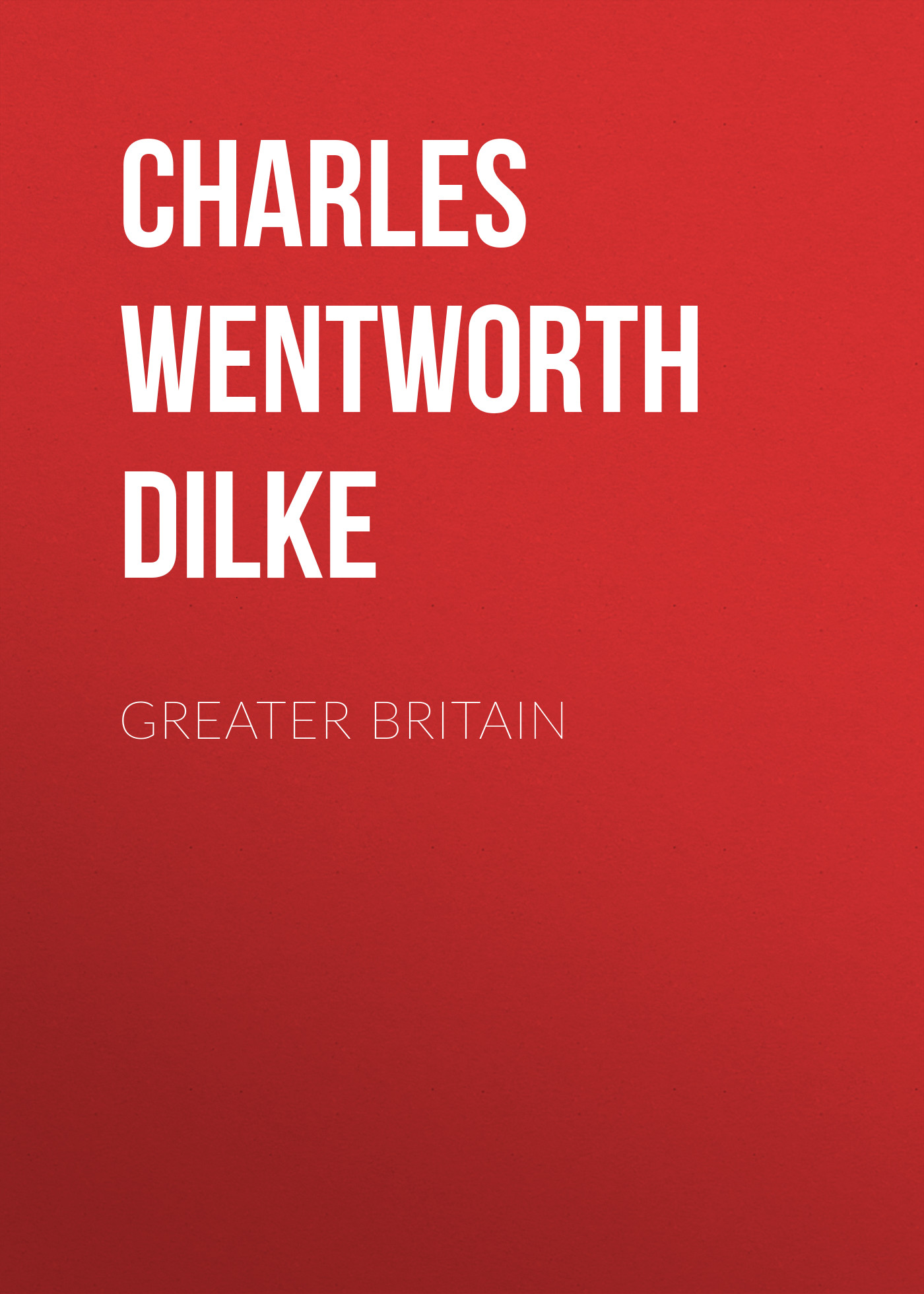 Charles Wentworth Dilke Greater Britain wentworth pewter page 1