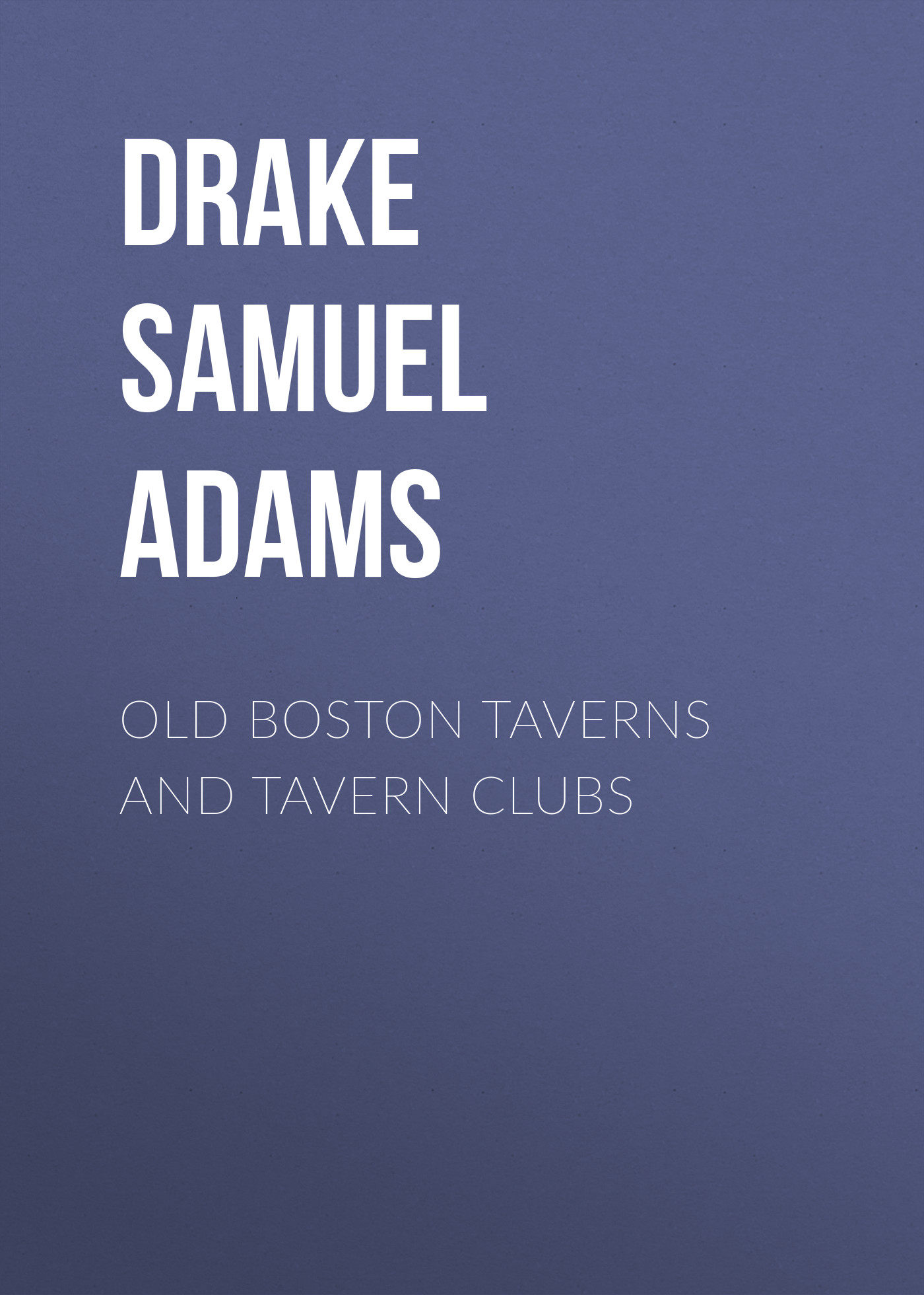 цена на Drake Samuel Adams Old Boston Taverns and Tavern Clubs