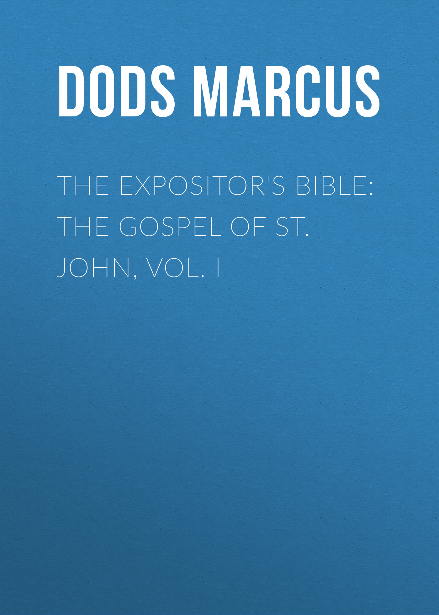 Dods Marcus The Expositor's Bible: The Gospel of St. John, Vol. I все цены