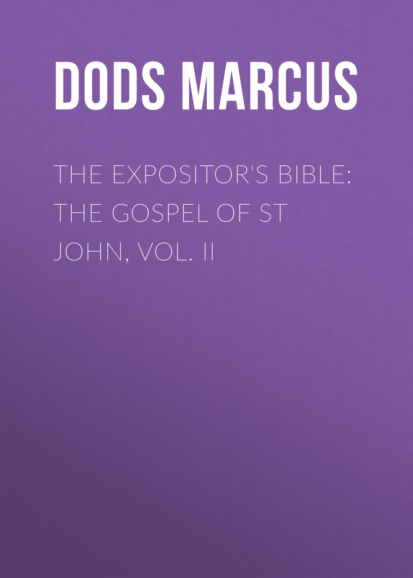 Dods Marcus The Expositor's Bible: The Gospel of St John, Vol. II купить недорого в Москве