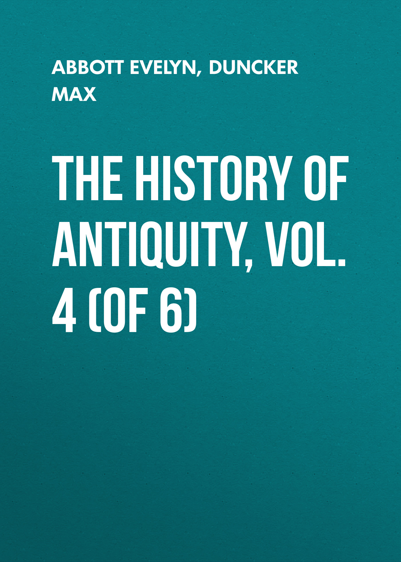Duncker Max The History of Antiquity, Vol. 4 (of 6) history of greece vol 4 classic reprint