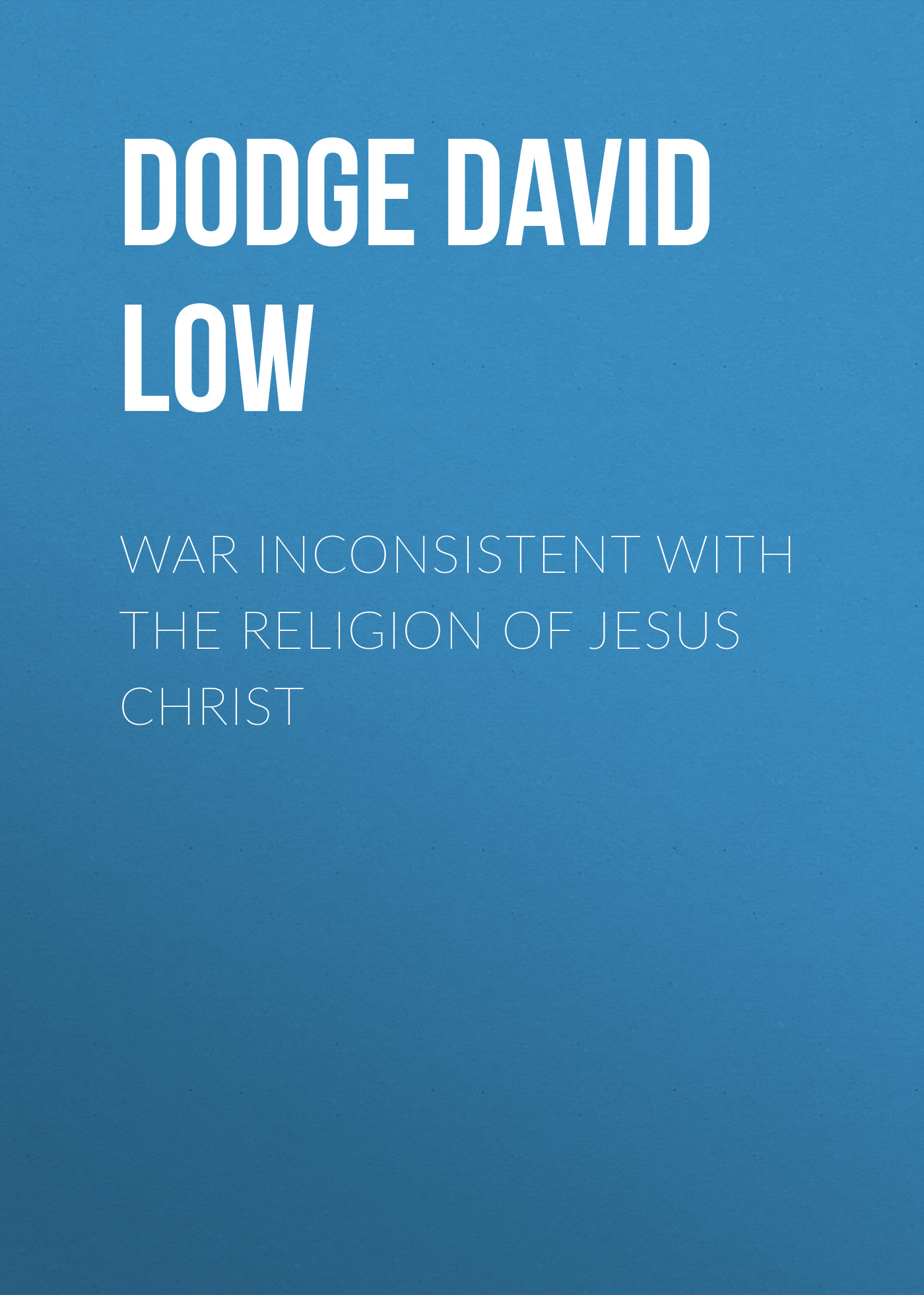 лучшая цена Dodge David Low War Inconsistent with the Religion of Jesus Christ