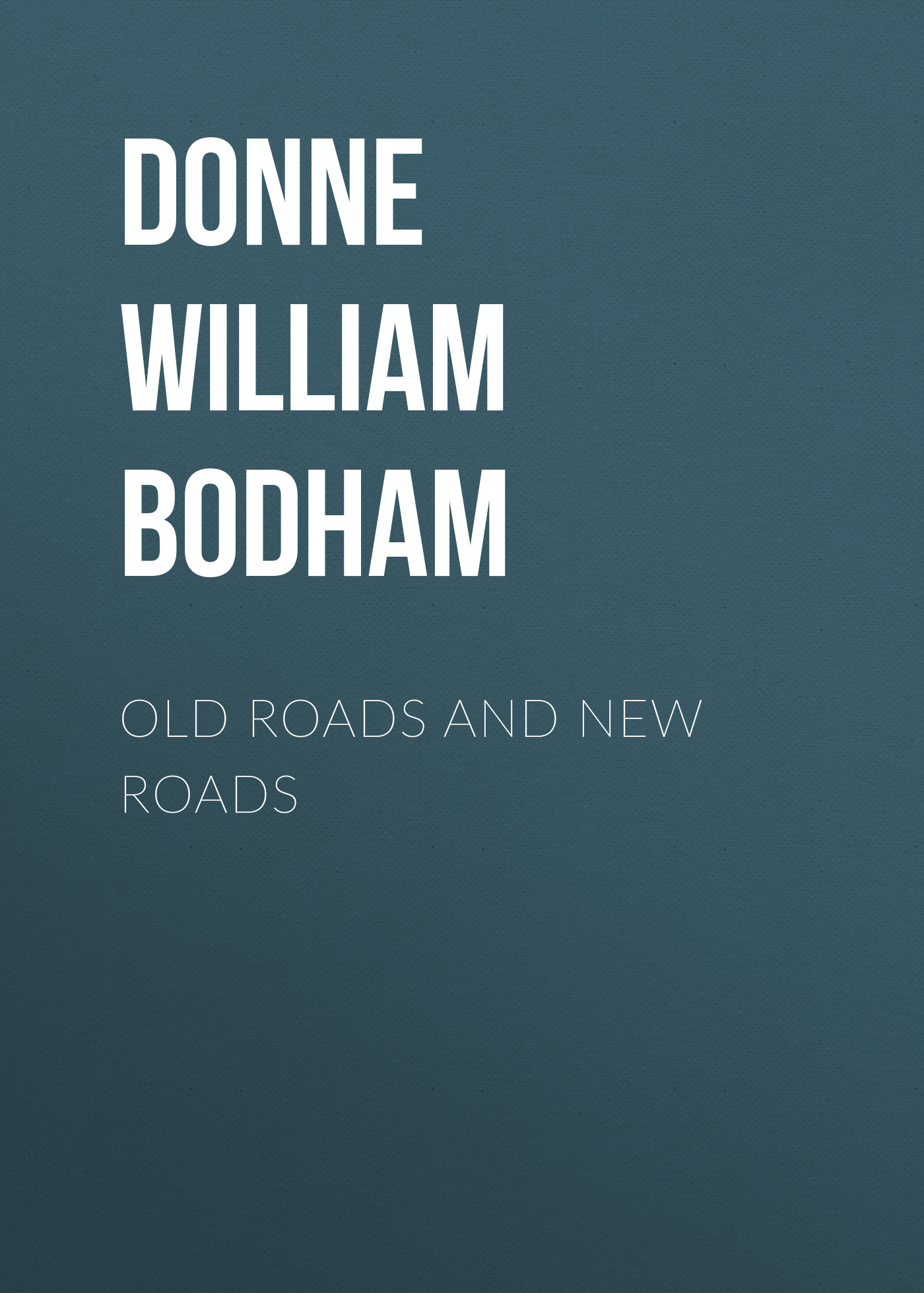 Donne William Bodham Old Roads and New Roads william congreve the old batchelor