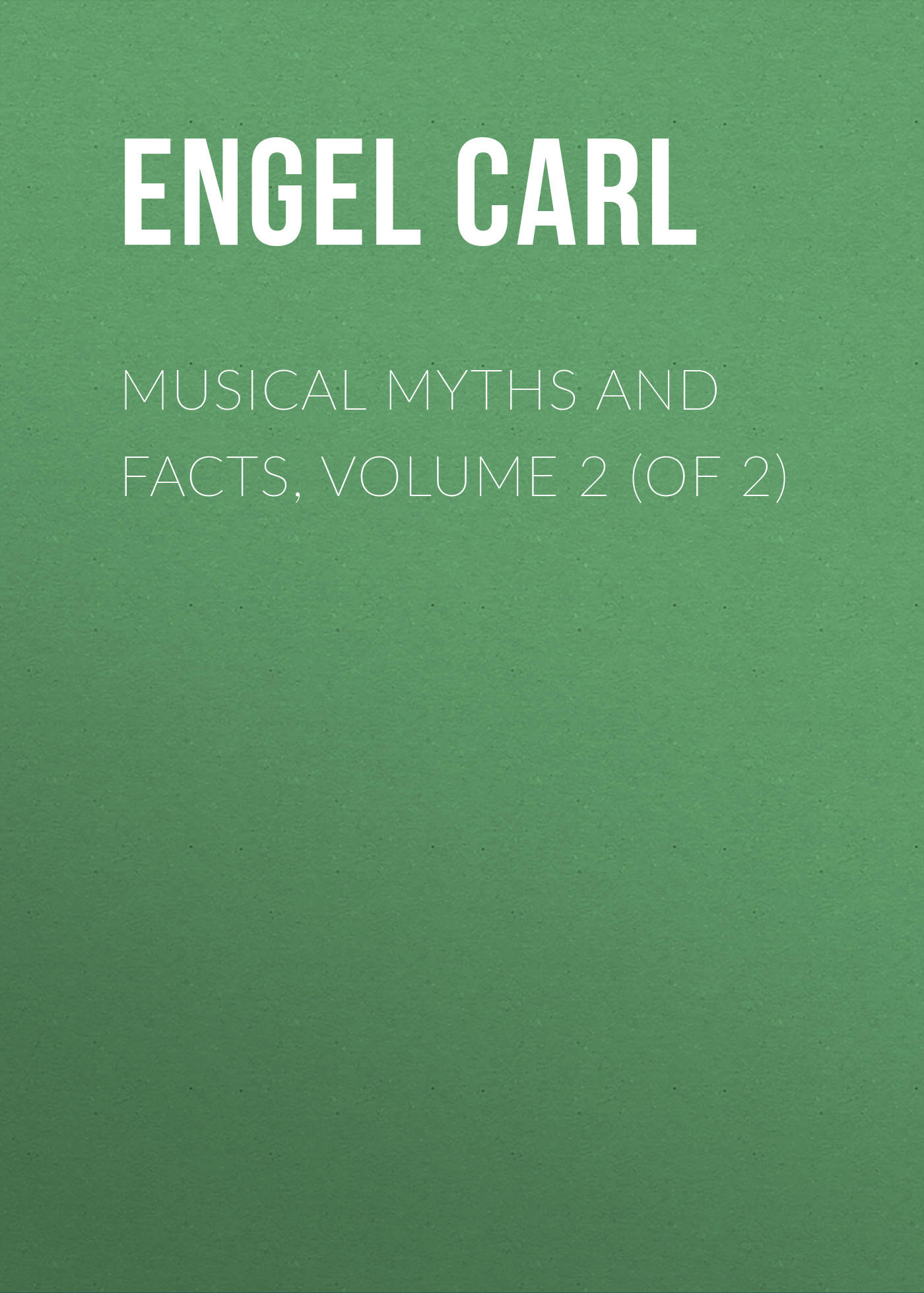 Engel Carl Musical Myths and Facts, Volume 2 (of 2) facundo valdez las trovas chingonas volume 2 volume 2