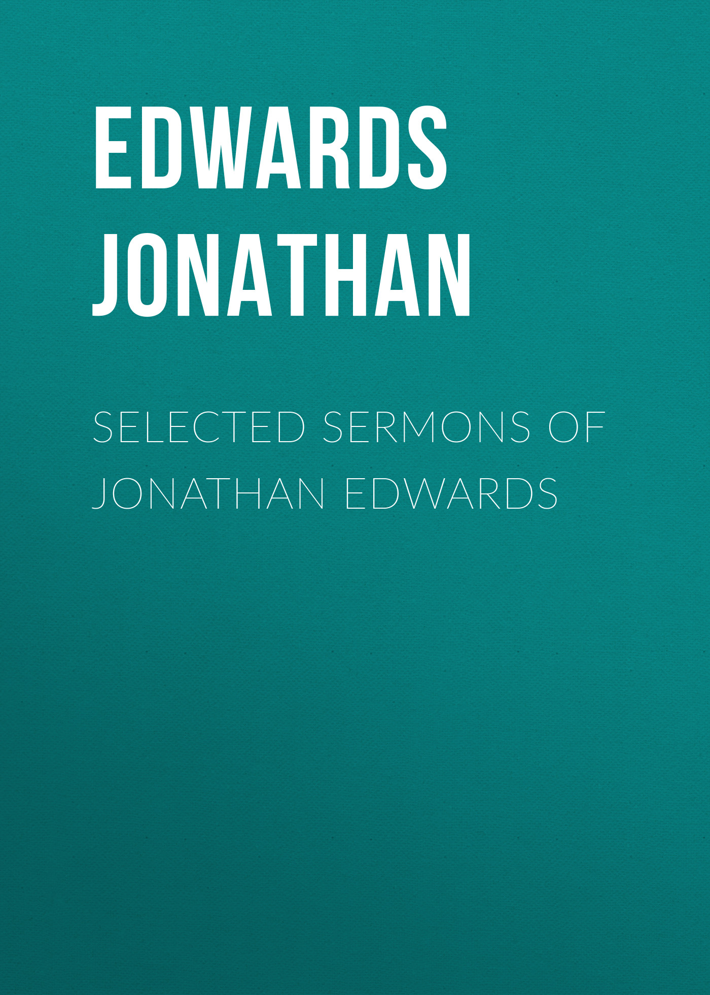 Edwards Jonathan Selected Sermons of Jonathan Edwards ph d nivischi n edwards our pain god s purpose
