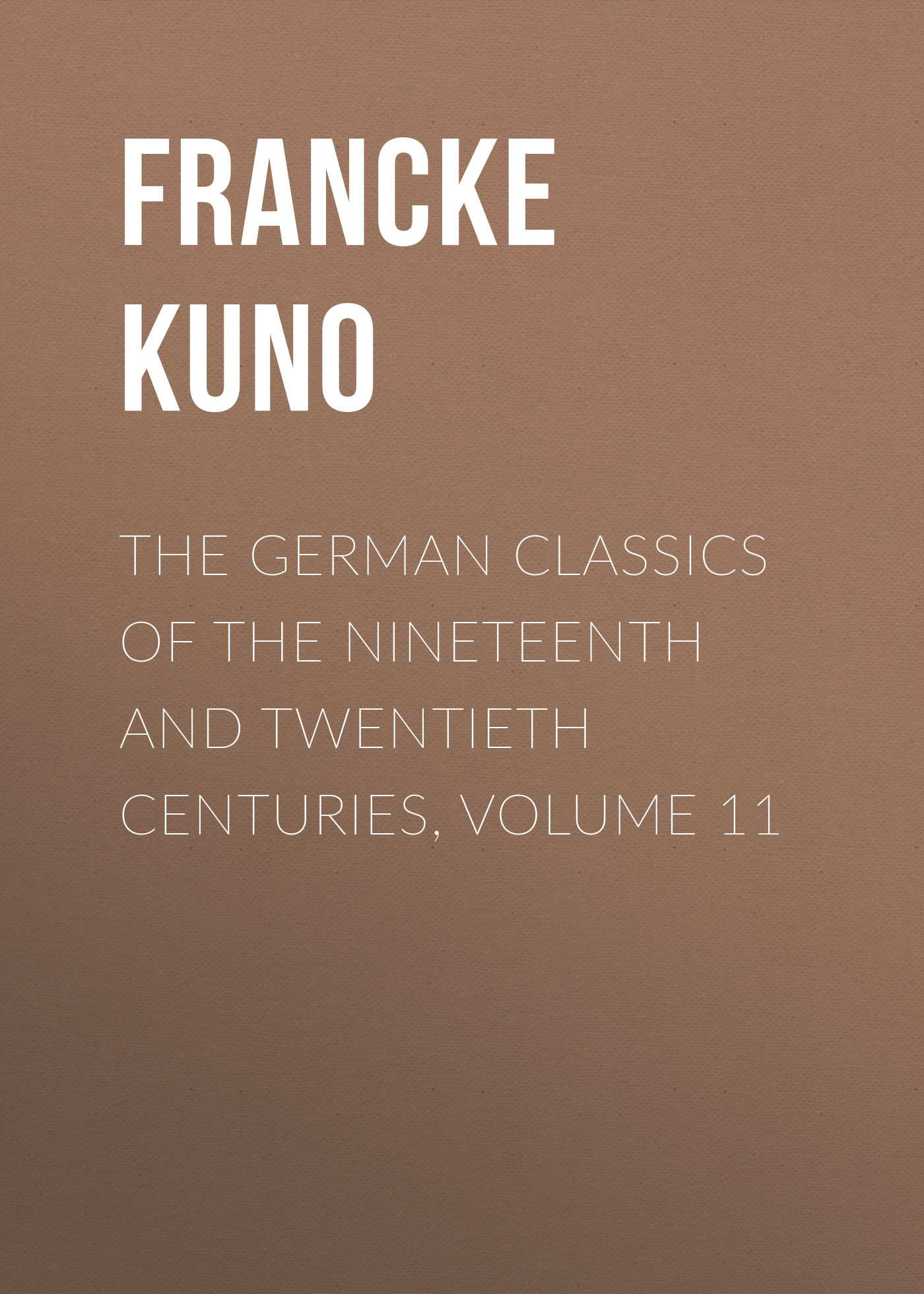 цена Francke Kuno The German Classics of the Nineteenth and Twentieth Centuries, Volume 11 онлайн в 2017 году
