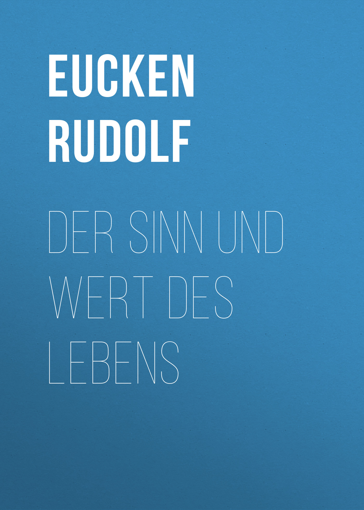 Eucken Rudolf Der Sinn und Wert des Lebens