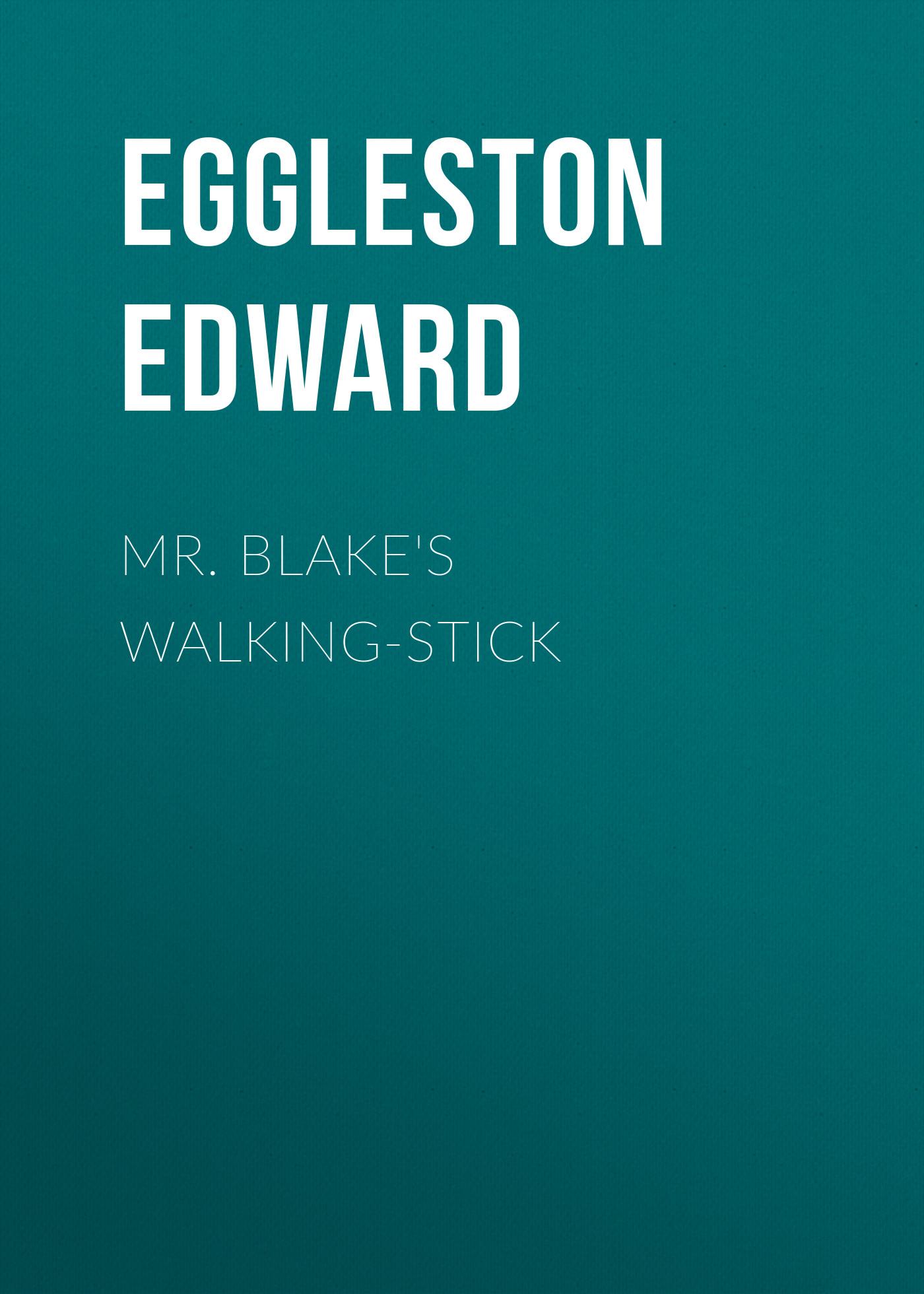 Eggleston Edward Mr. Blake's Walking-Stick цены онлайн