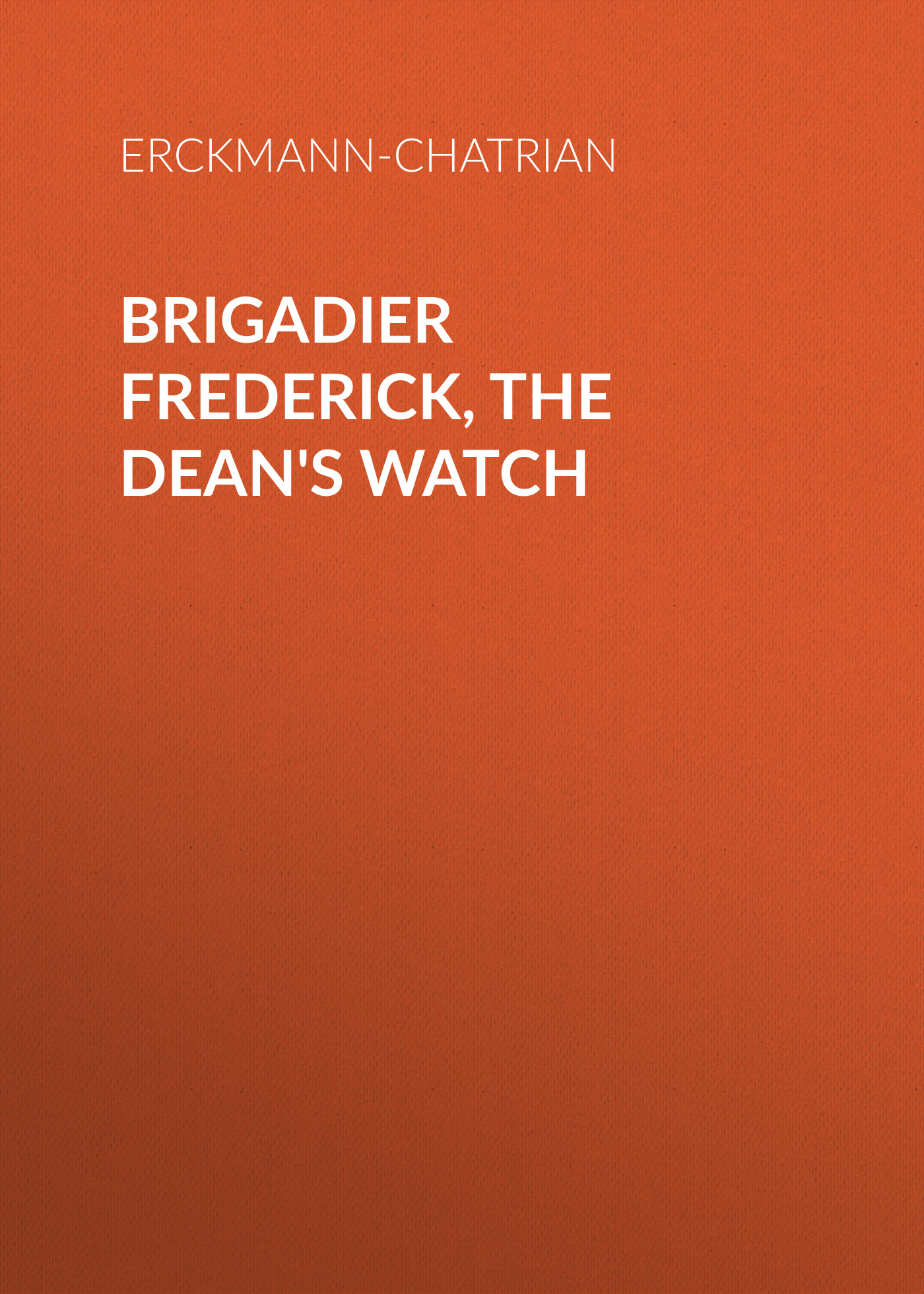 Erckmann-Chatrian Brigadier Frederick, The Dean's Watch frederick law olmsted