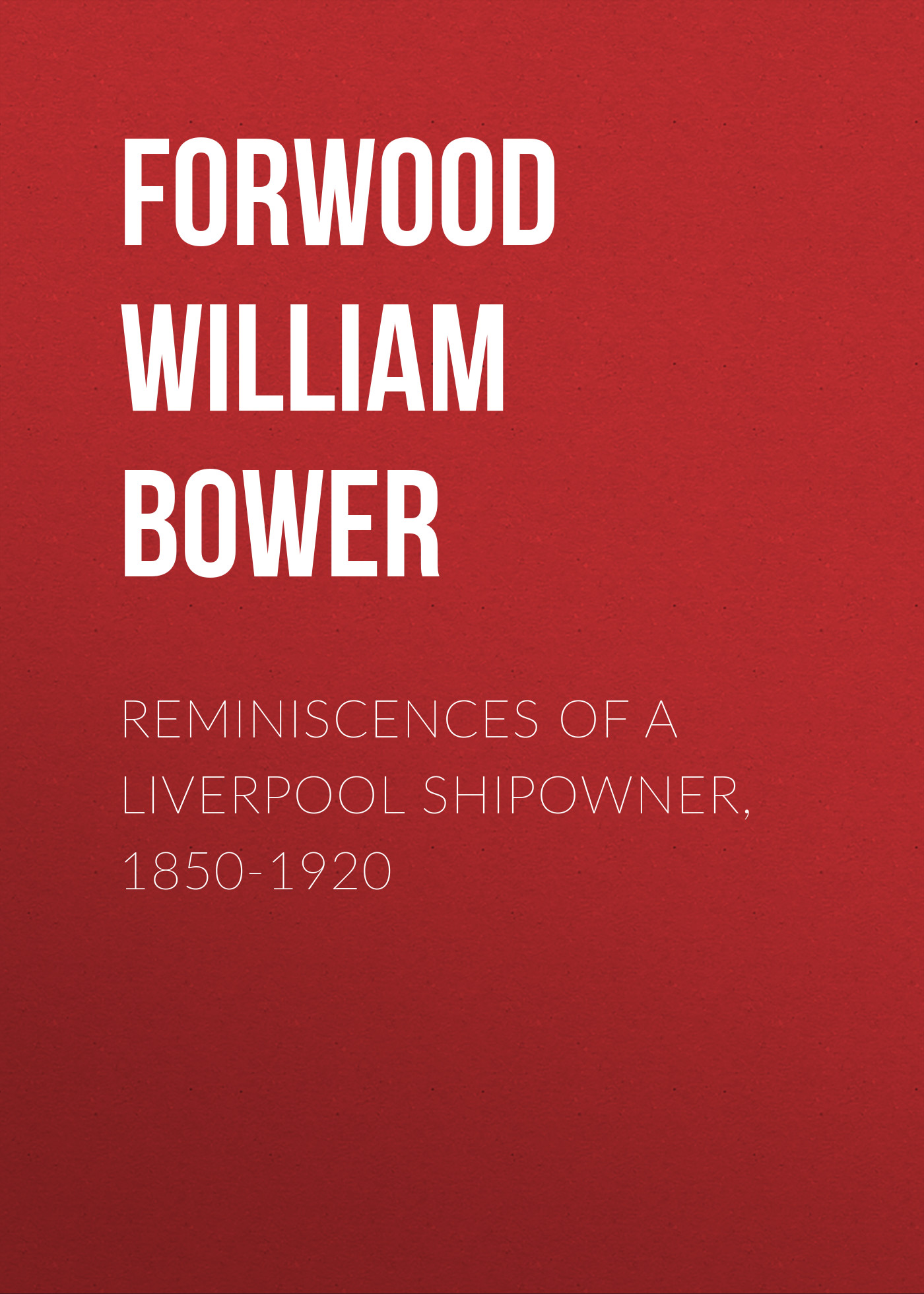 Forwood William Bower Reminiscences of a Liverpool Shipowner, 1850-1920 a dubuque reminiscences d operas italiens