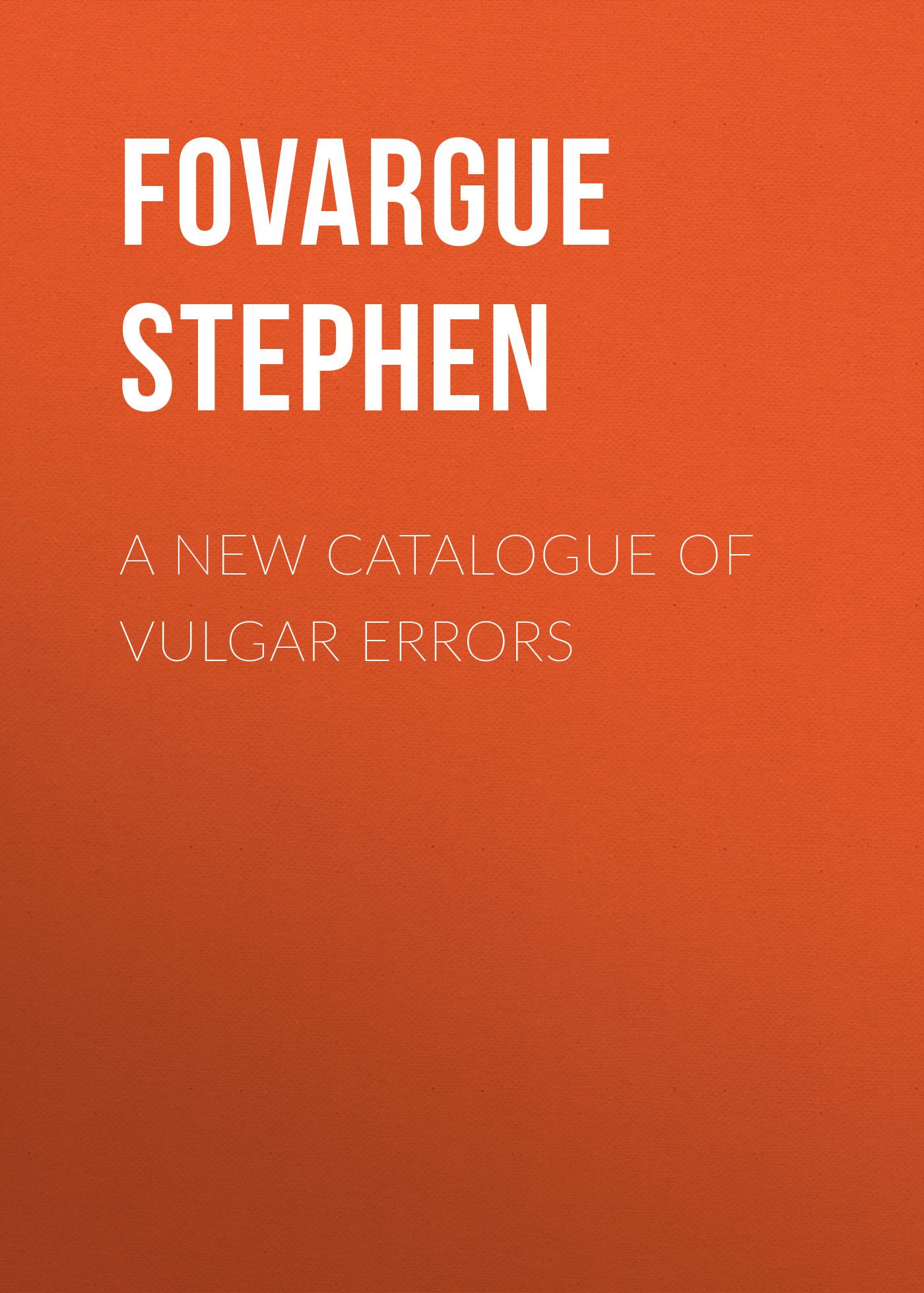 Fovargue Stephen A New Catalogue of Vulgar Errors