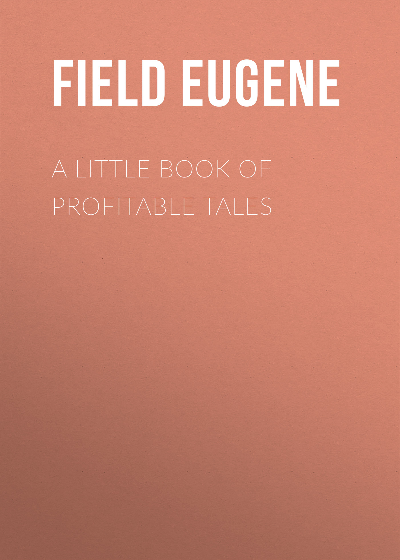Field Eugene A Little Book of Profitable Tales addicted синие кашемировые брюки