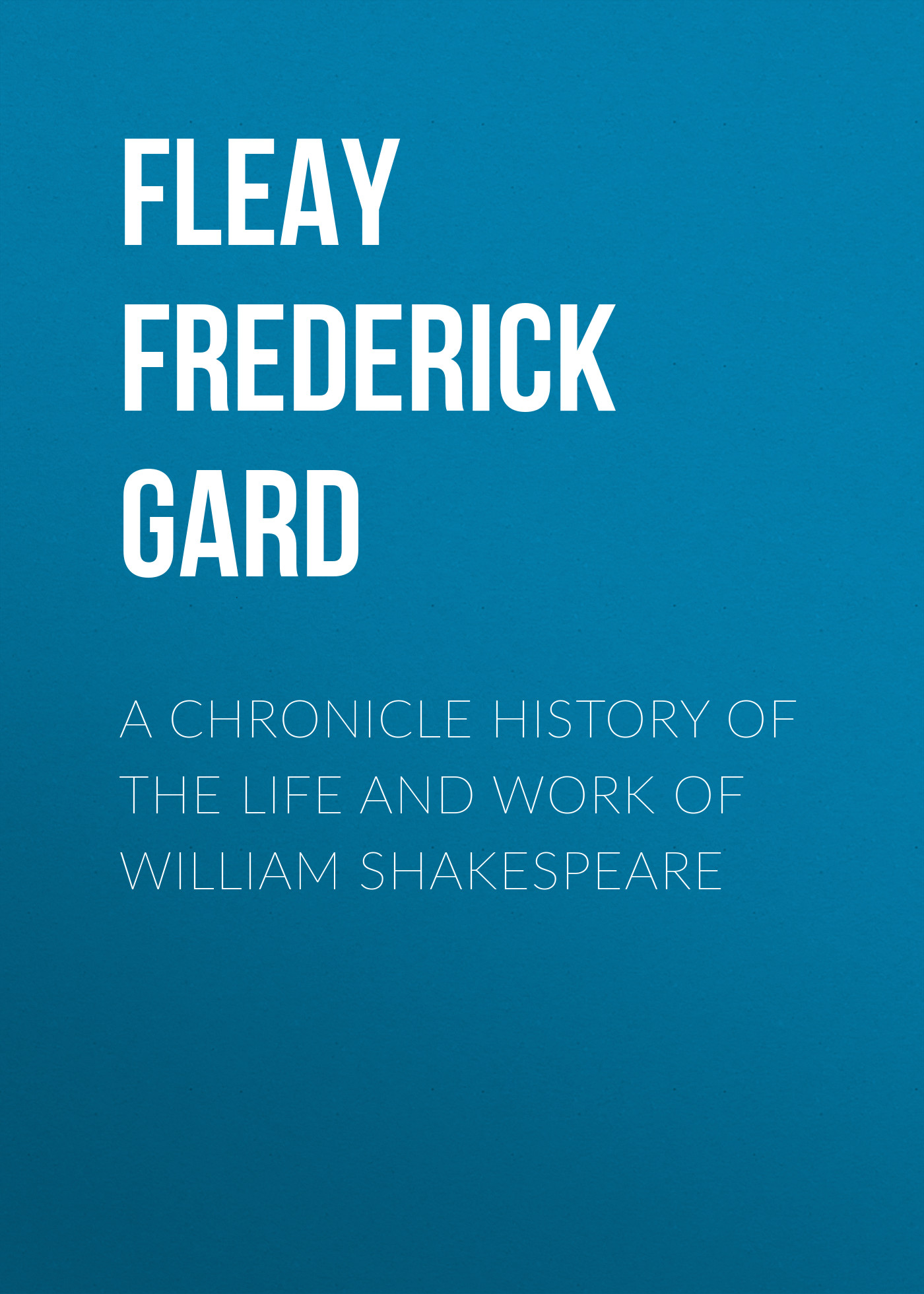 Fleay Frederick Gard A Chronicle History of the Life and Work of William Shakespeare cd iron maiden a matter of life and death