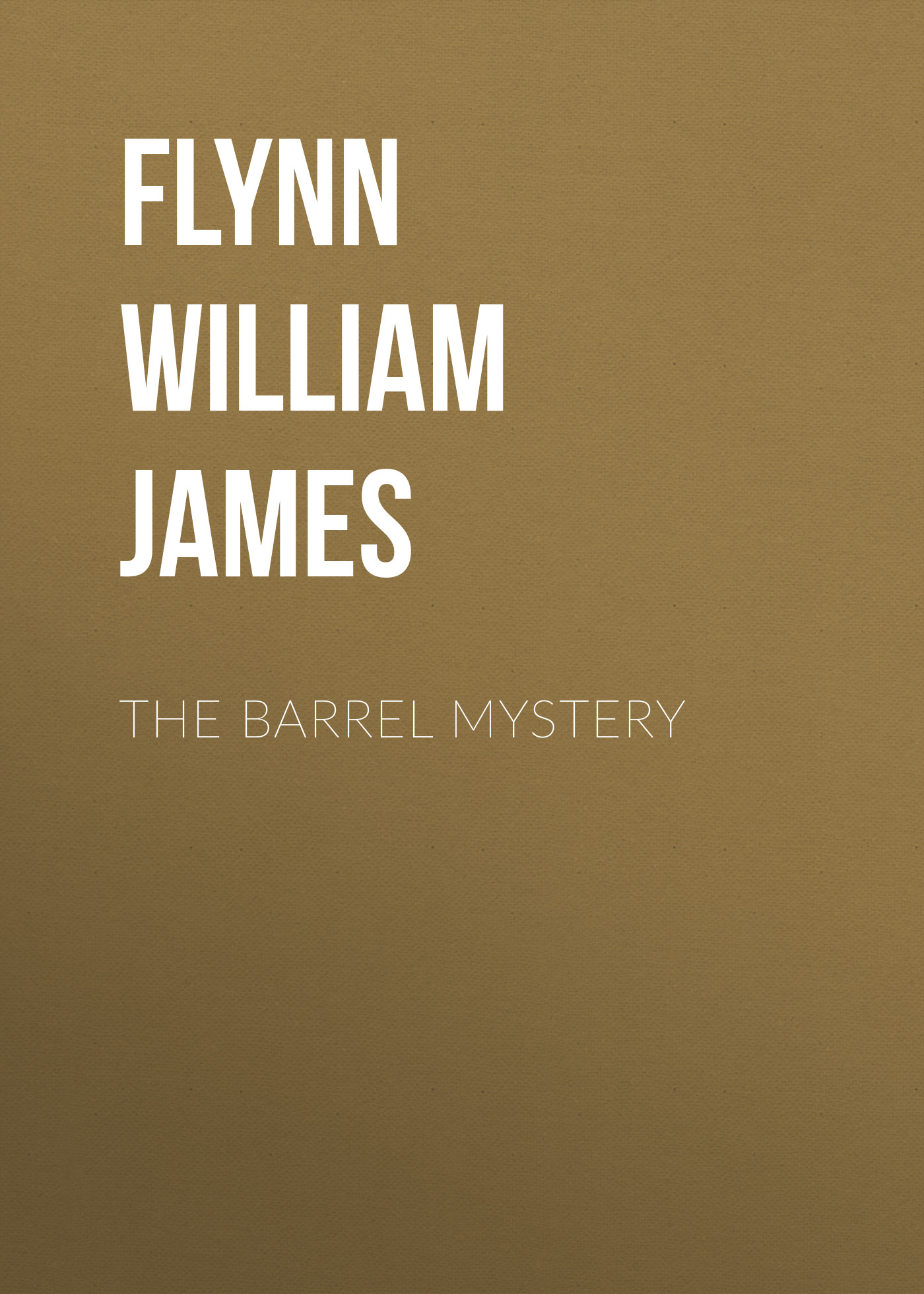 Flynn William James The Barrel Mystery