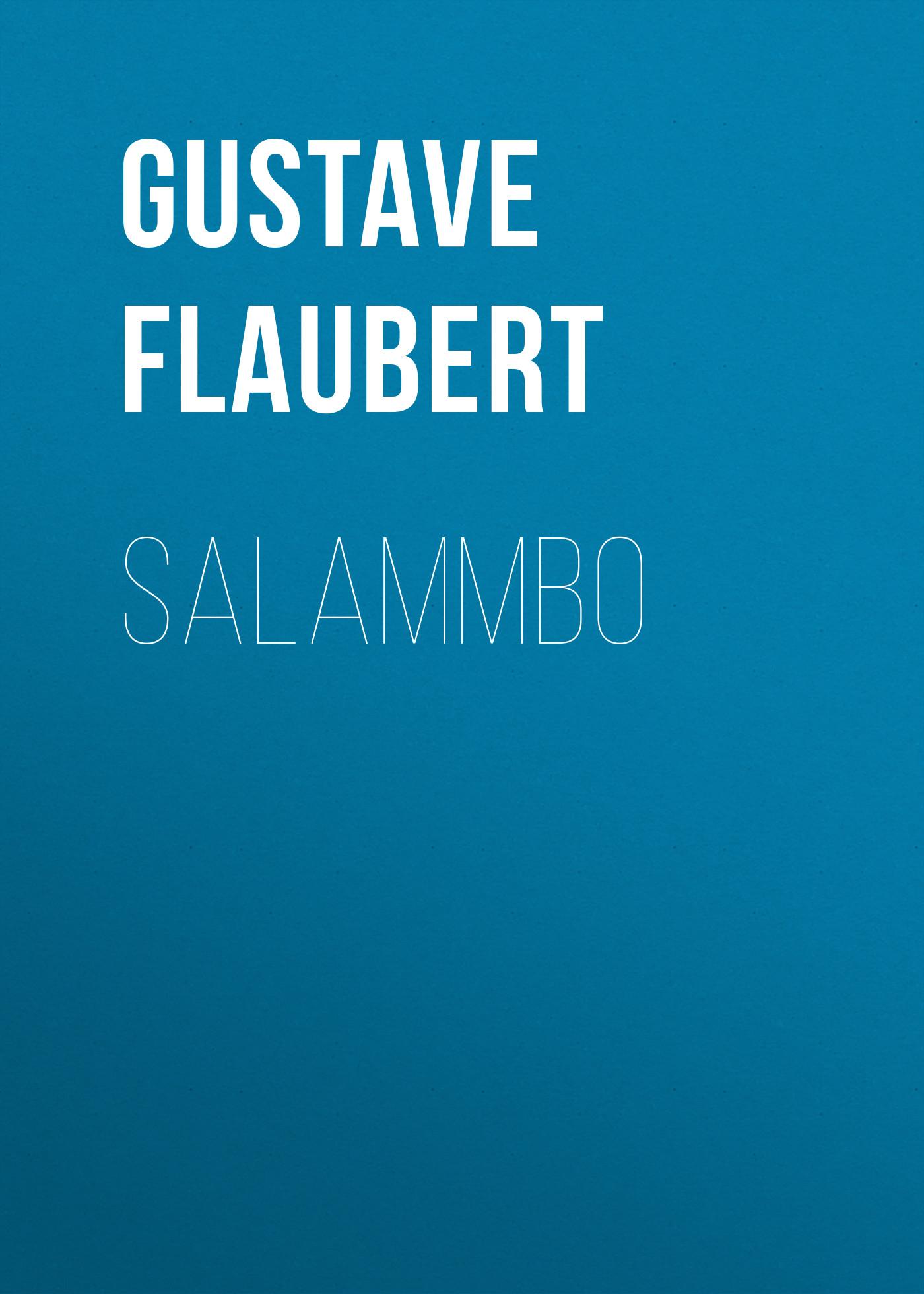 Gustave Flaubert Salammbo arthur hamilton sources of the religious element in flaubert s salammbo french edition