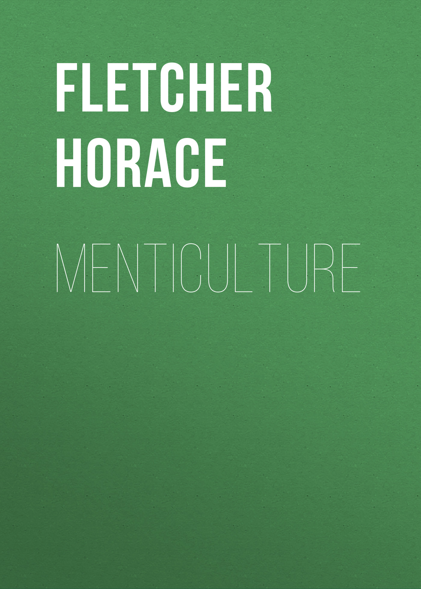 Fletcher Horace Menticulture fletcher horace the new glutton or epicure