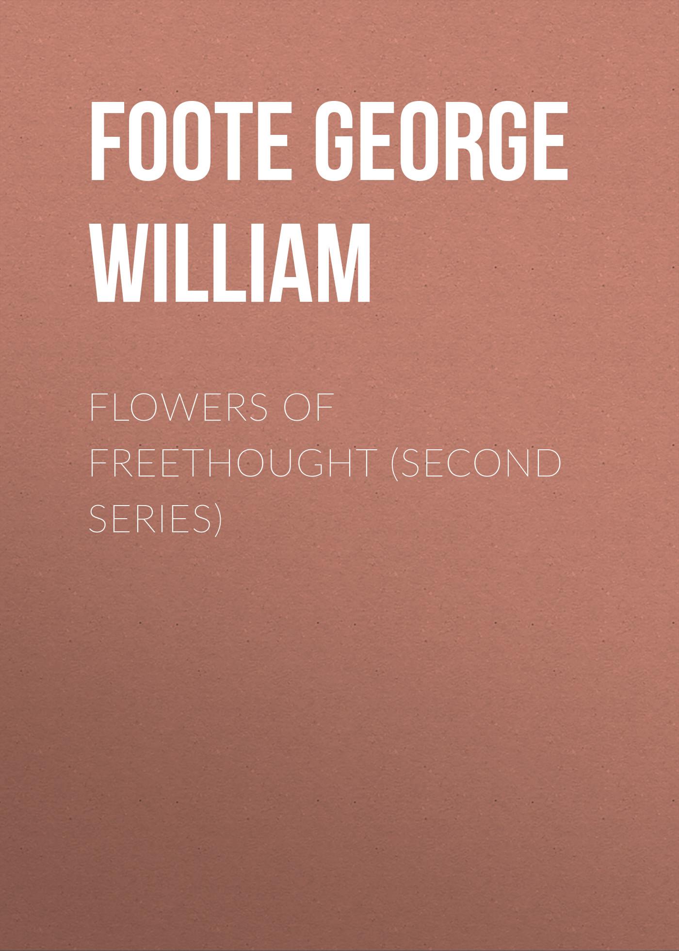 Foote George William Flowers of Freethought (Second Series) foote george william reminiscences of charles bradlaugh