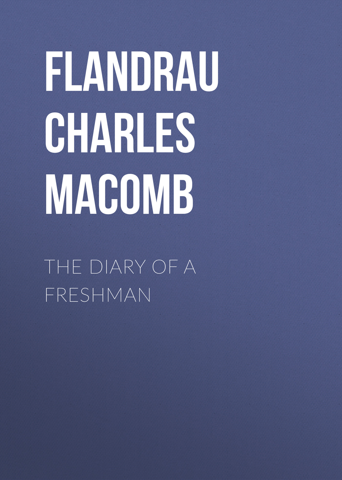 Flandrau Charles Macomb The Diary of a Freshman college adjustment during the freshman year