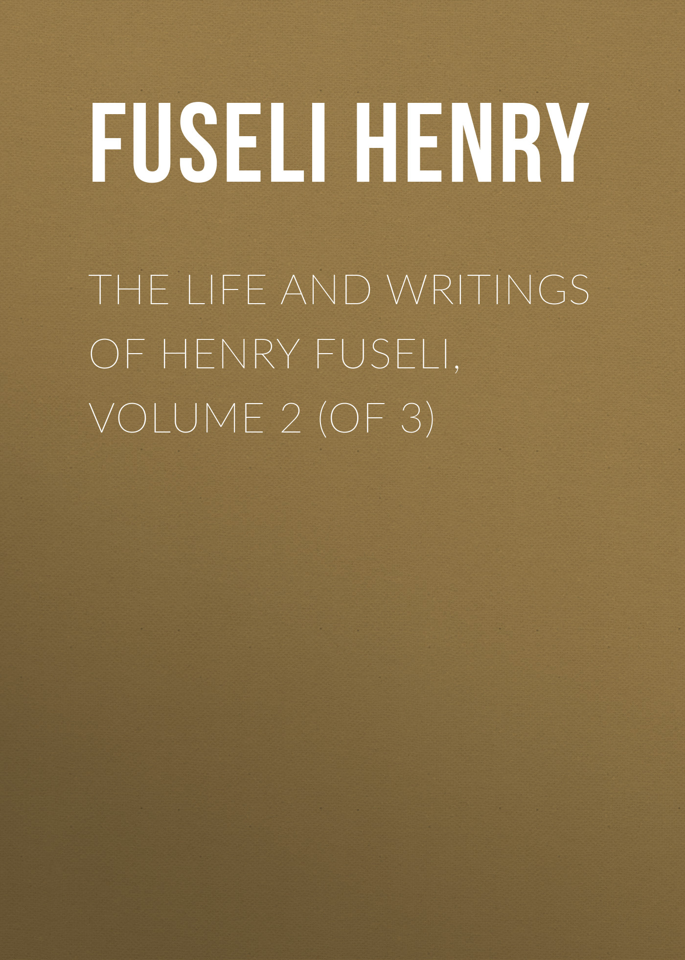 Fuseli Henry The Life and Writings of Henry Fuseli, Volume 2 (of 3) henry weinhard s pub beer mustard 9 oz pack of 3