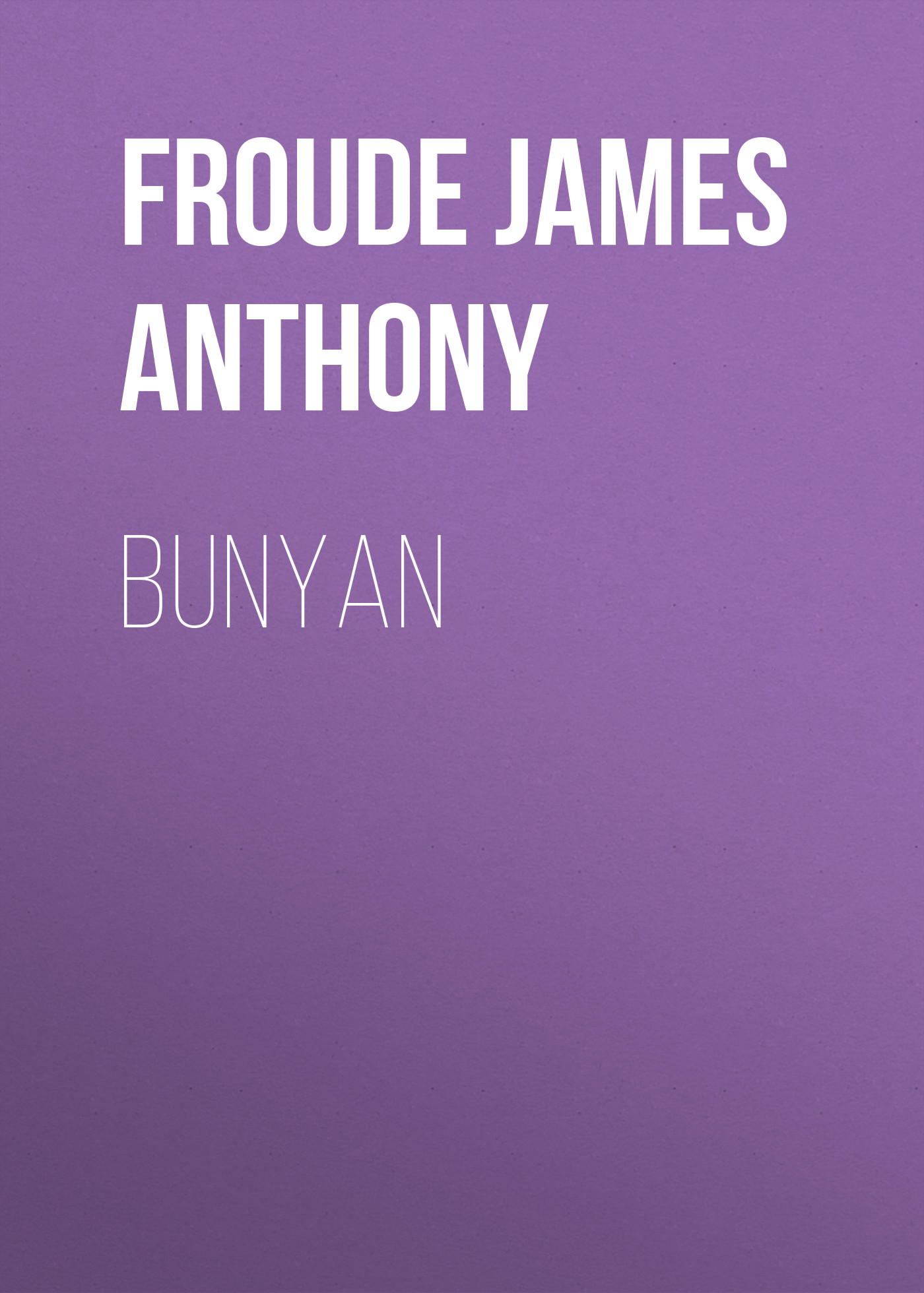 Froude James Anthony Bunyan james a froude luther