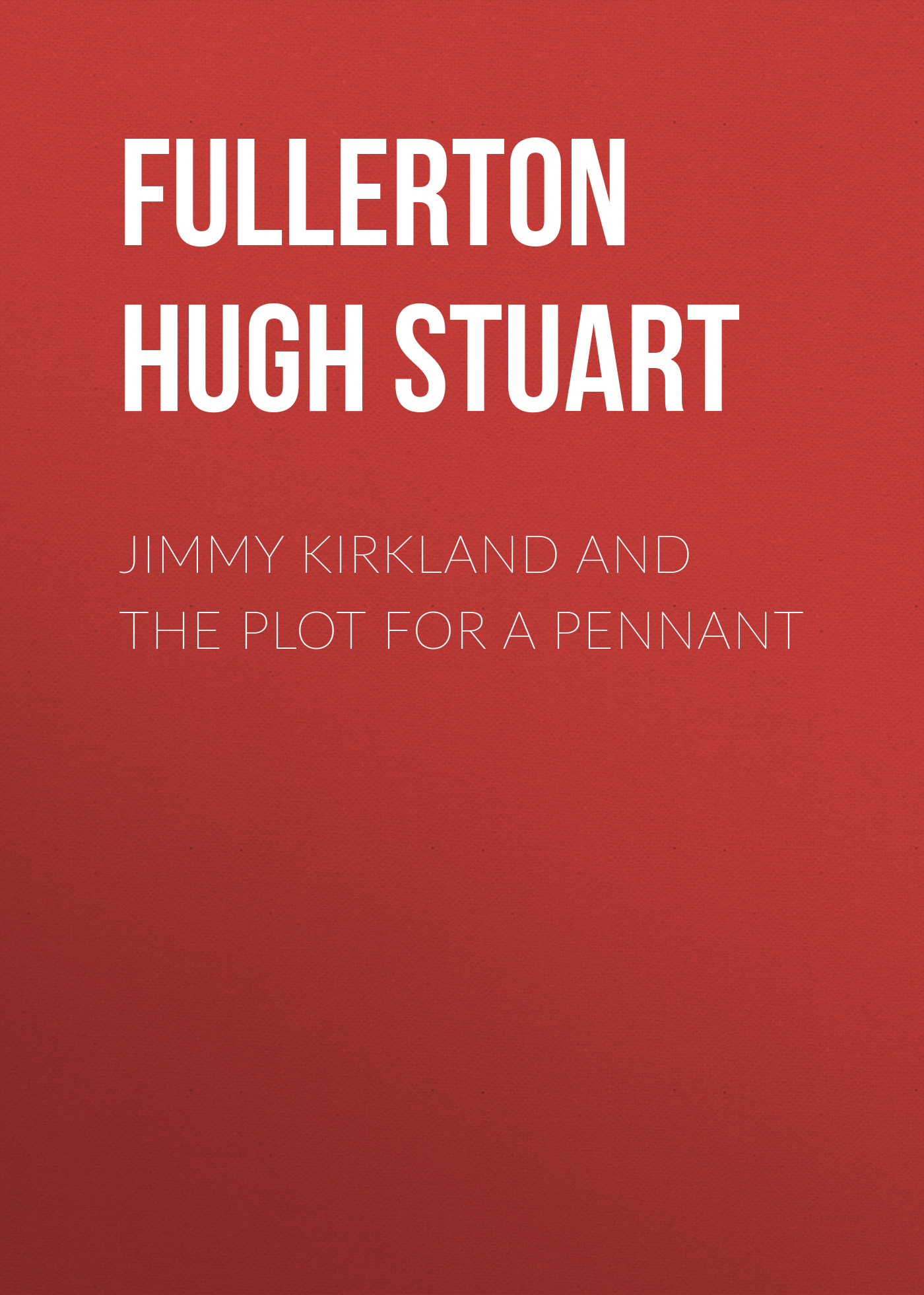 Fullerton Hugh Stuart Jimmy Kirkland and the Plot for a Pennant stuart macbride the 45% hangover [a logan and steel novella]