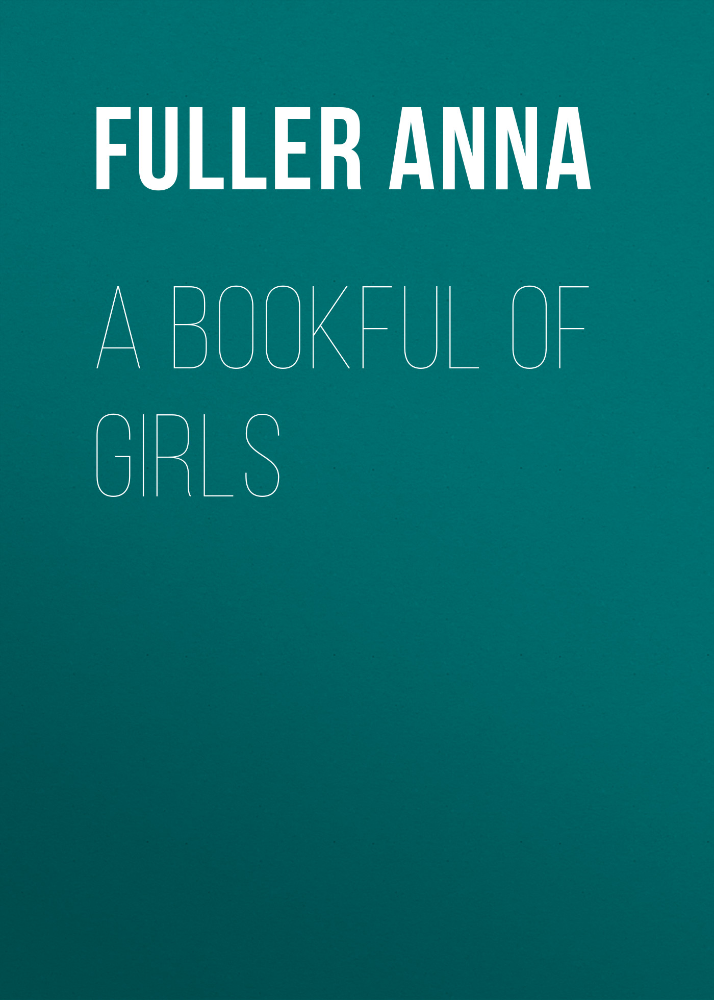 Fuller Anna A Bookful of Girls цена
