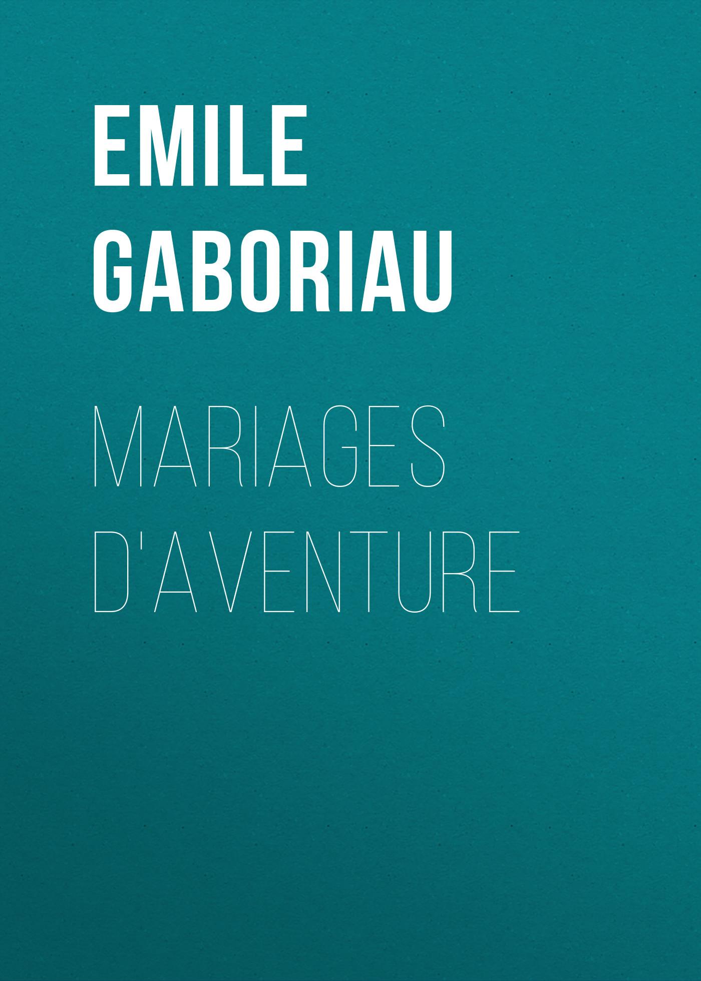 Emile Gaboriau Mariages d'aventure emile gaboriau les amours d une empoisonneuse