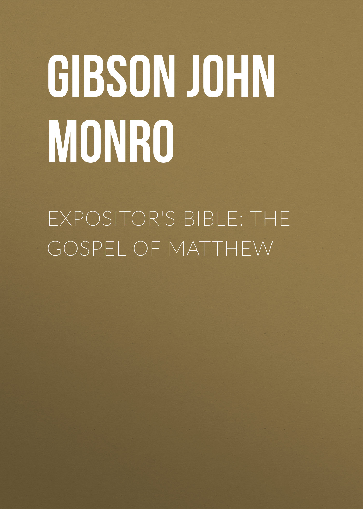 Gibson John Monro Expositor's Bible: The Gospel of Matthew various gospel of john