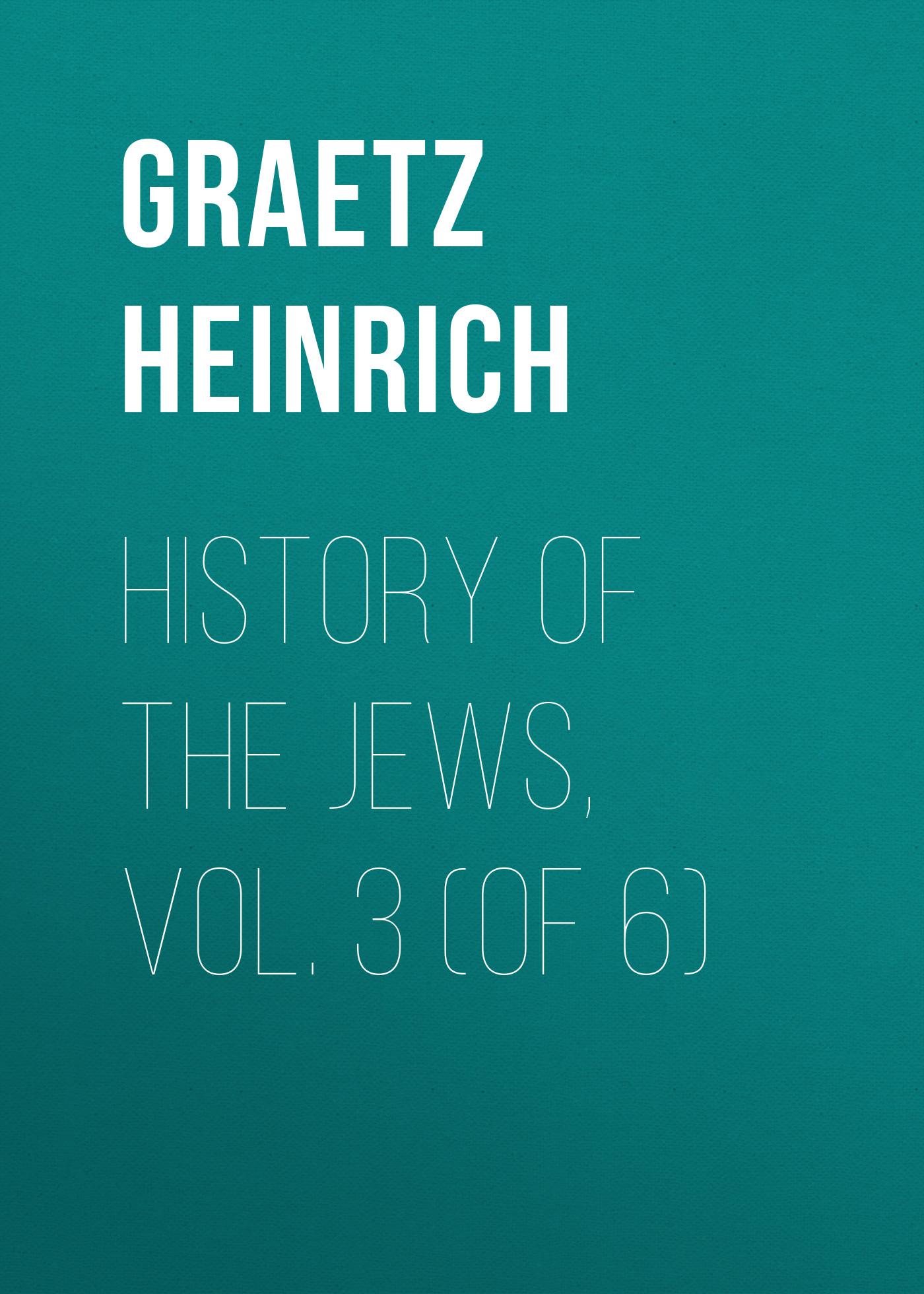 Graetz Heinrich History of the Jews, Vol. 3 (of 6) canarsie – the jews
