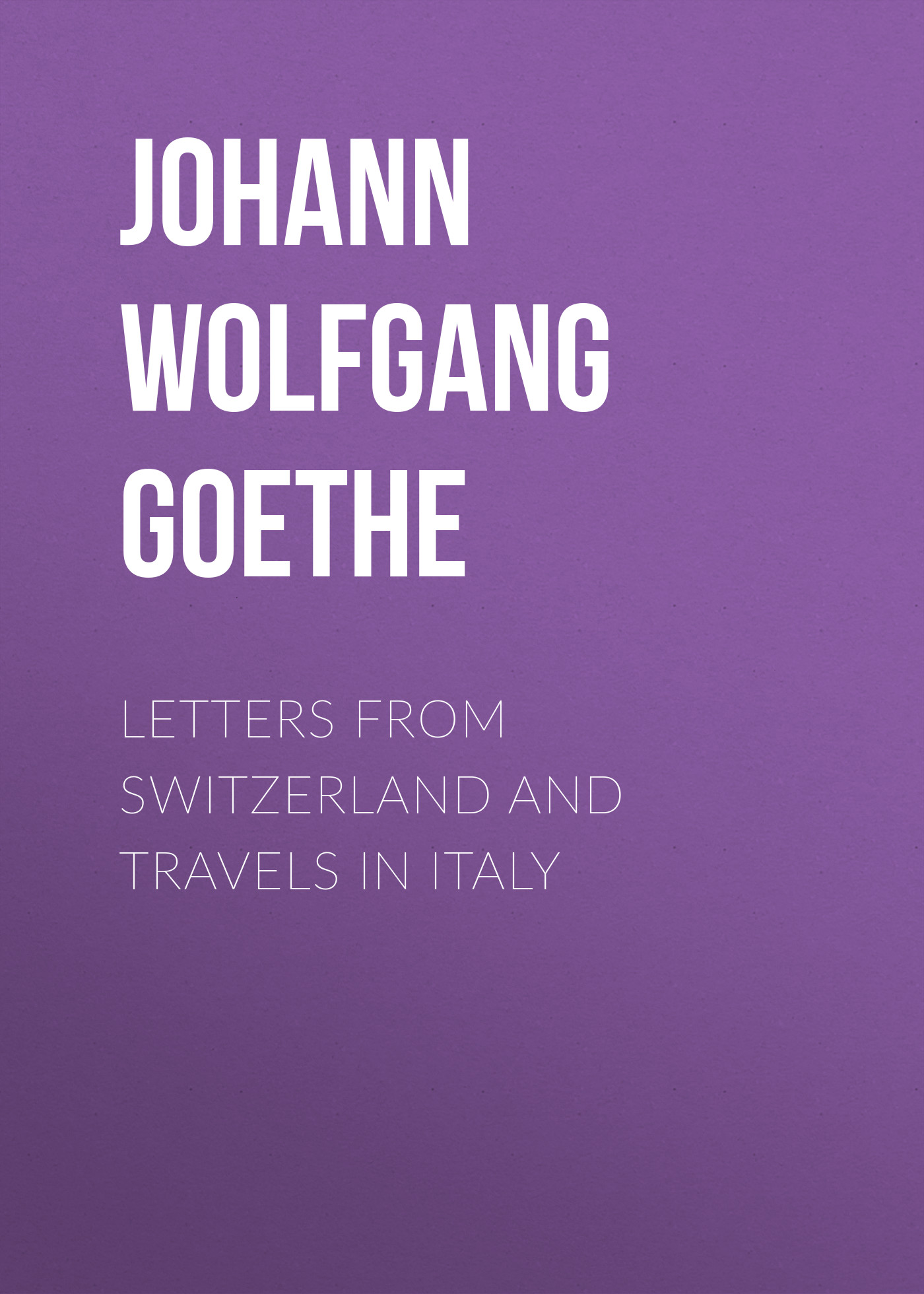 Иоганн Вольфганг фон Гёте Letters from Switzerland and Travels in Italy карамель леденцовая halls со вкусом клубники 25г 12 уп